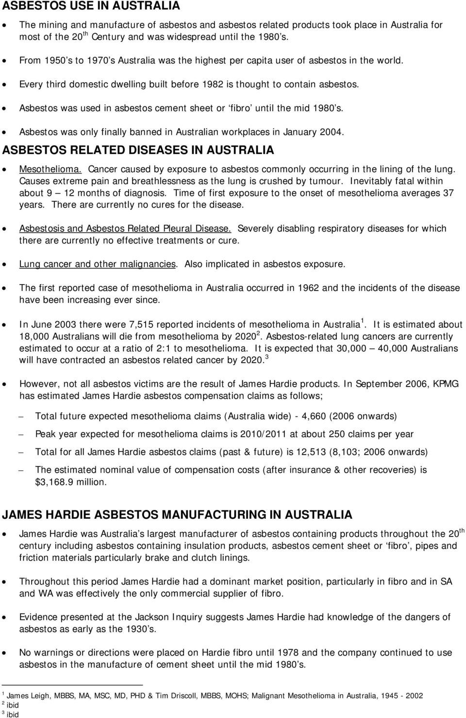 Asbestos was used in asbestos cement sheet or fibro until the mid 1980 s. Asbestos was only finally banned in Australian workplaces in January 2004.