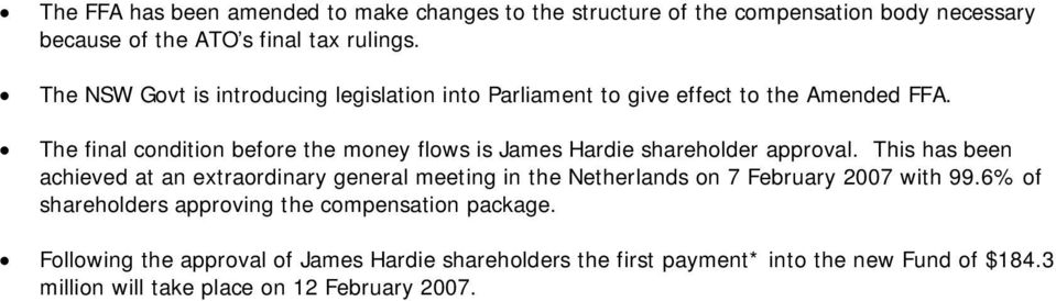 The final condition before the money flows is James Hardie shareholder approval.