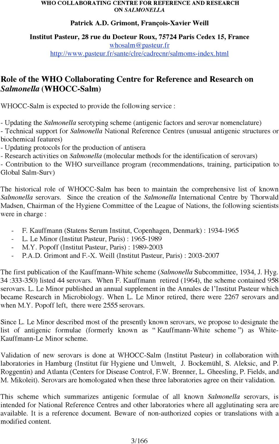 html Role of the WHO Collaborating Centre for Reference and Research on Salmonella (WHOCC-Salm) WHOCC-Salm is expected to provide the following service : - Updating the Salmonella serotyping scheme