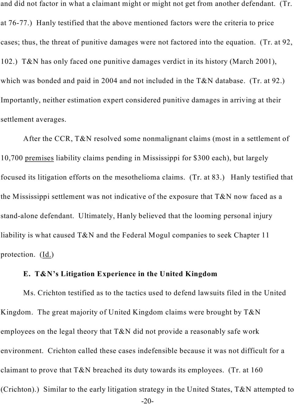 ) T&N has only faced one punitive damages verdict in its history (March 2001), which was bonded and paid in 2004 and not included in the T&N database. (Tr. at 92.