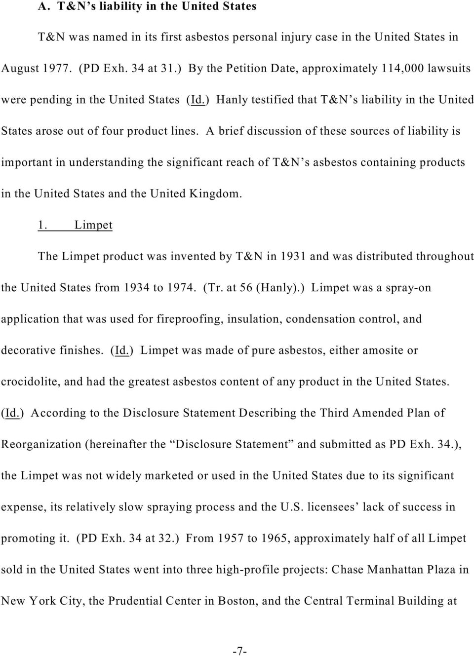 A brief discussion of these sources of liability is important in understanding the significant reach of T&N s asbestos containing products in the United States and the United Kingdom. 1.