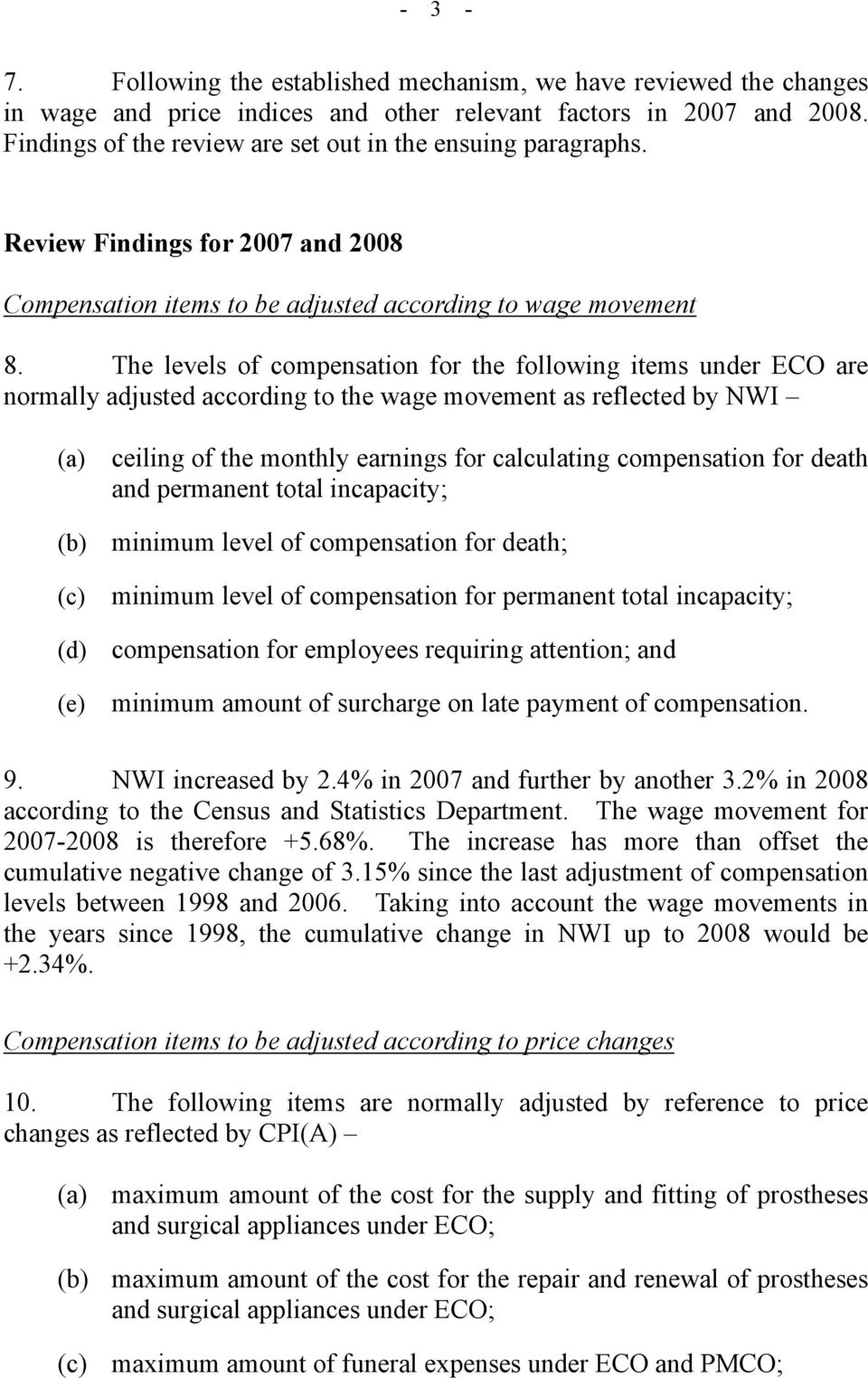 The levels of compensation for the following items under ECO are normally adjusted according to the wage movement as reflected by NWI (a) (b) (c) (d) (e) ceiling of the monthly earnings for