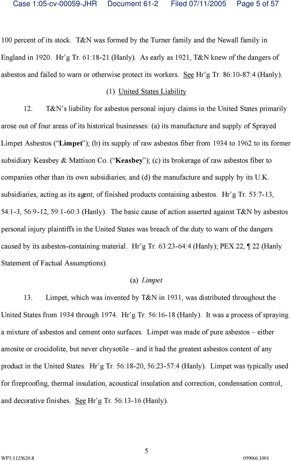 T&N s liability for asbestos personal injury claims in the United States primarily arose out of four areas of its historical businesses: (a) its manufacture and supply of Sprayed Limpet Asbestos (