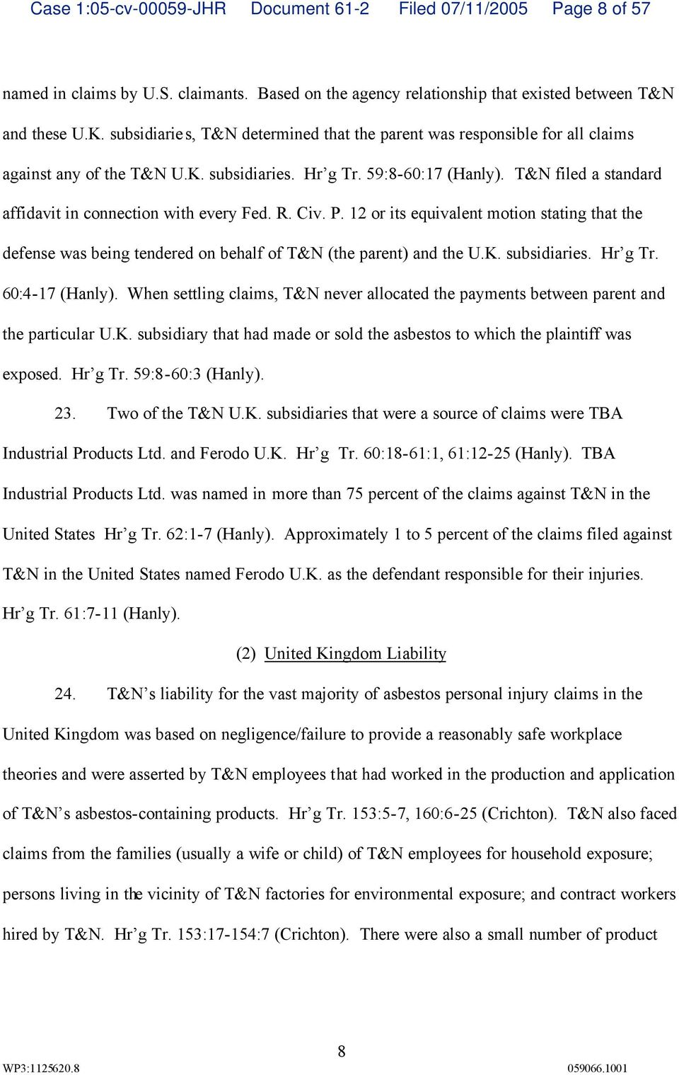T&N filed a standard affidavit in connection with every Fed. R. Civ. P. 12 or its equivalent motion stating that the defense was being tendered on behalf of T&N (the parent) and the U.K. subsidiaries.