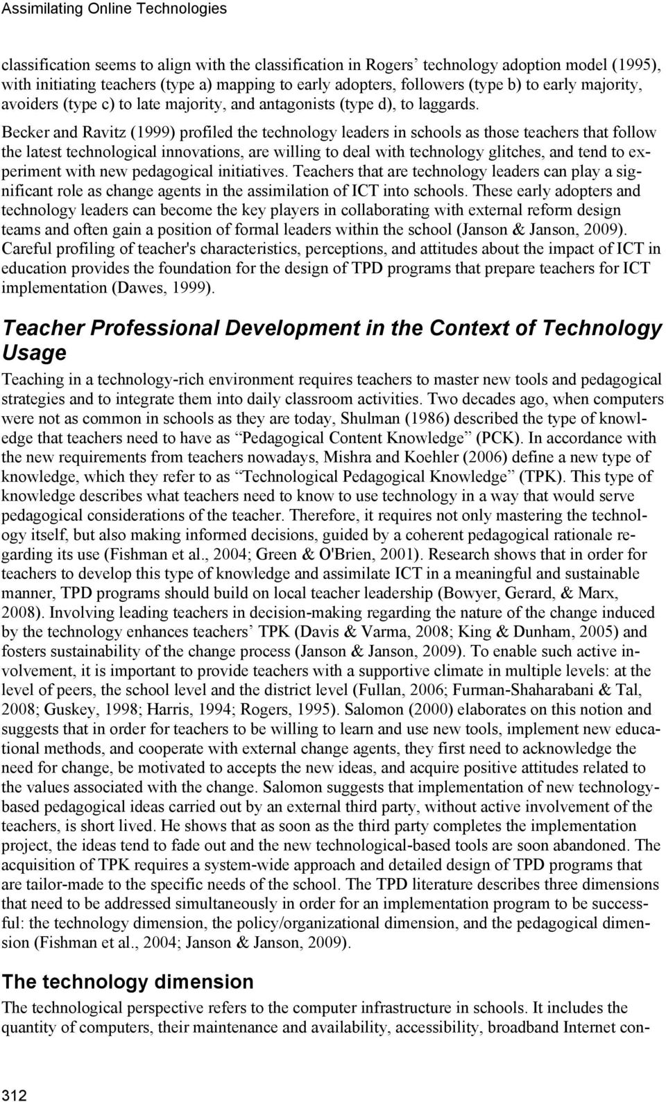 Becker and Ravitz (1999) profiled the technology leaders in schools as those teachers that follow the latest technological innovations, are willing to deal with technology glitches, and tend to