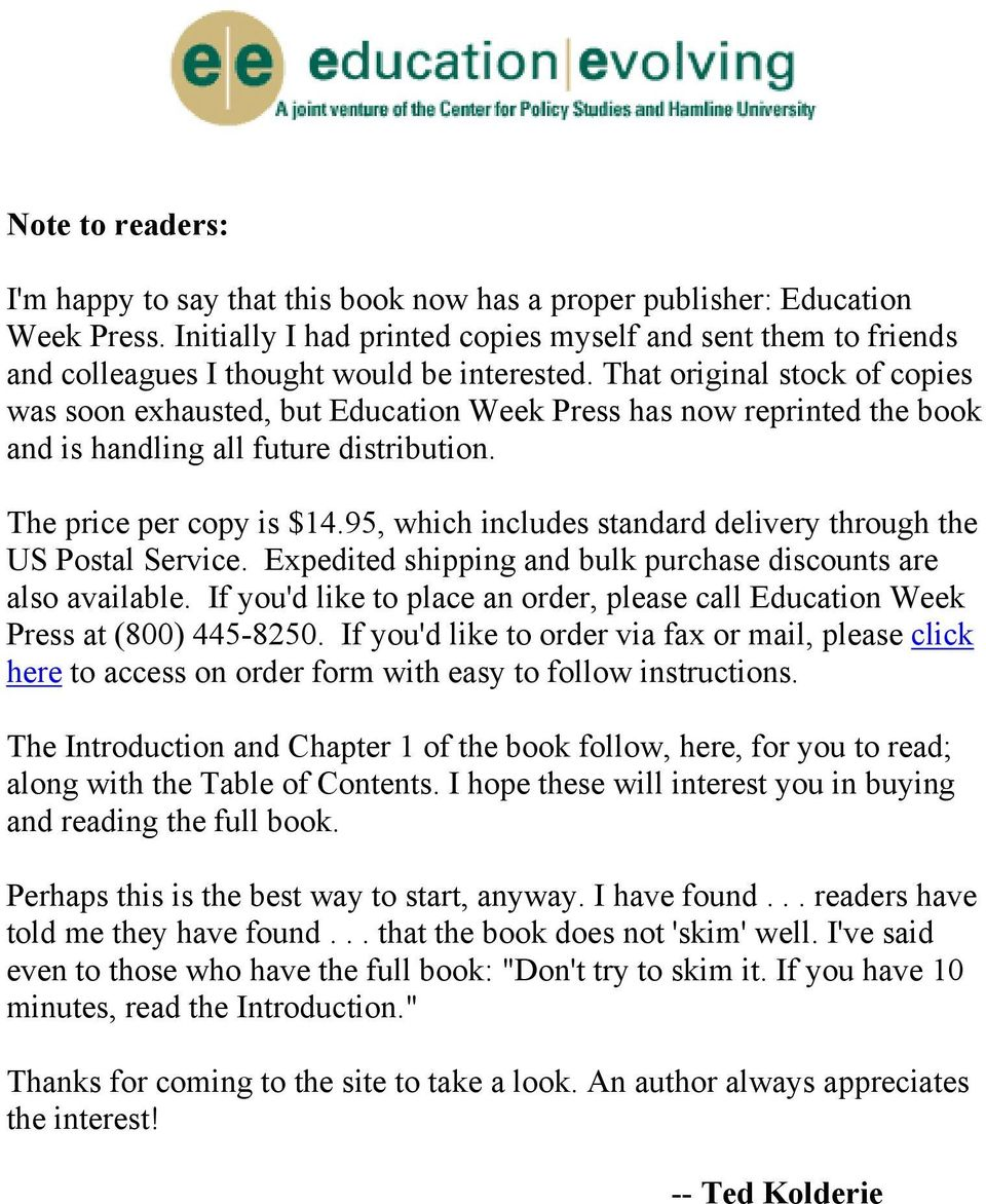 That original stock of copies was soon exhausted, but Education Week Press has now reprinted the book and is handling all future distribution. The price per copy is $14.