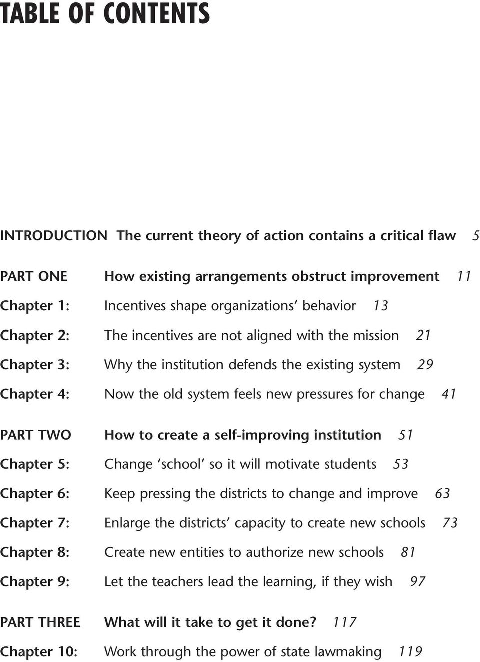 How to create a self-improving institution 51 Chapter 5: Change school so it will motivate students 53 Chapter 6: Keep pressing the districts to change and improve 63 Chapter 7: Enlarge the districts