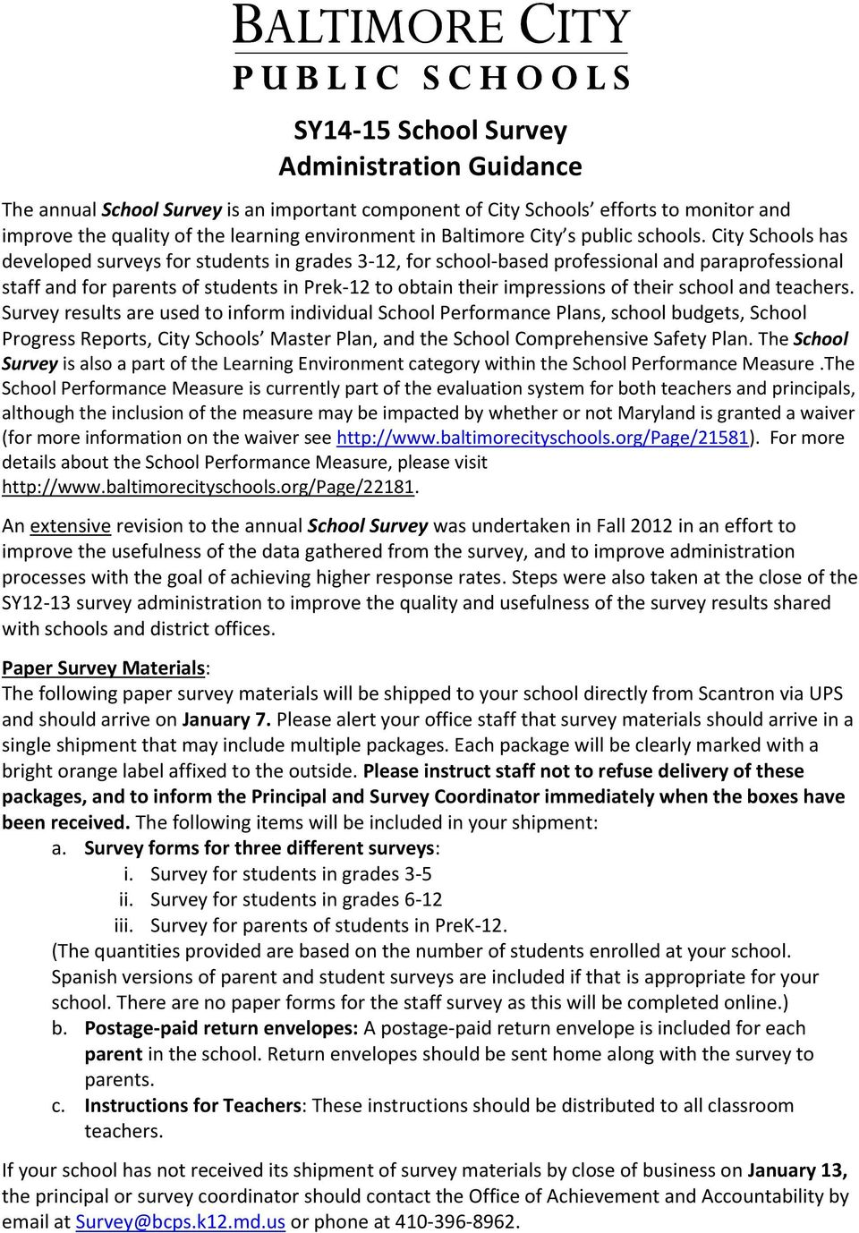 City Schools has developed surveys for students in grades 3-12, for school-based professional and paraprofessional staff and for parents of students in Prek-12 to obtain their impressions of their