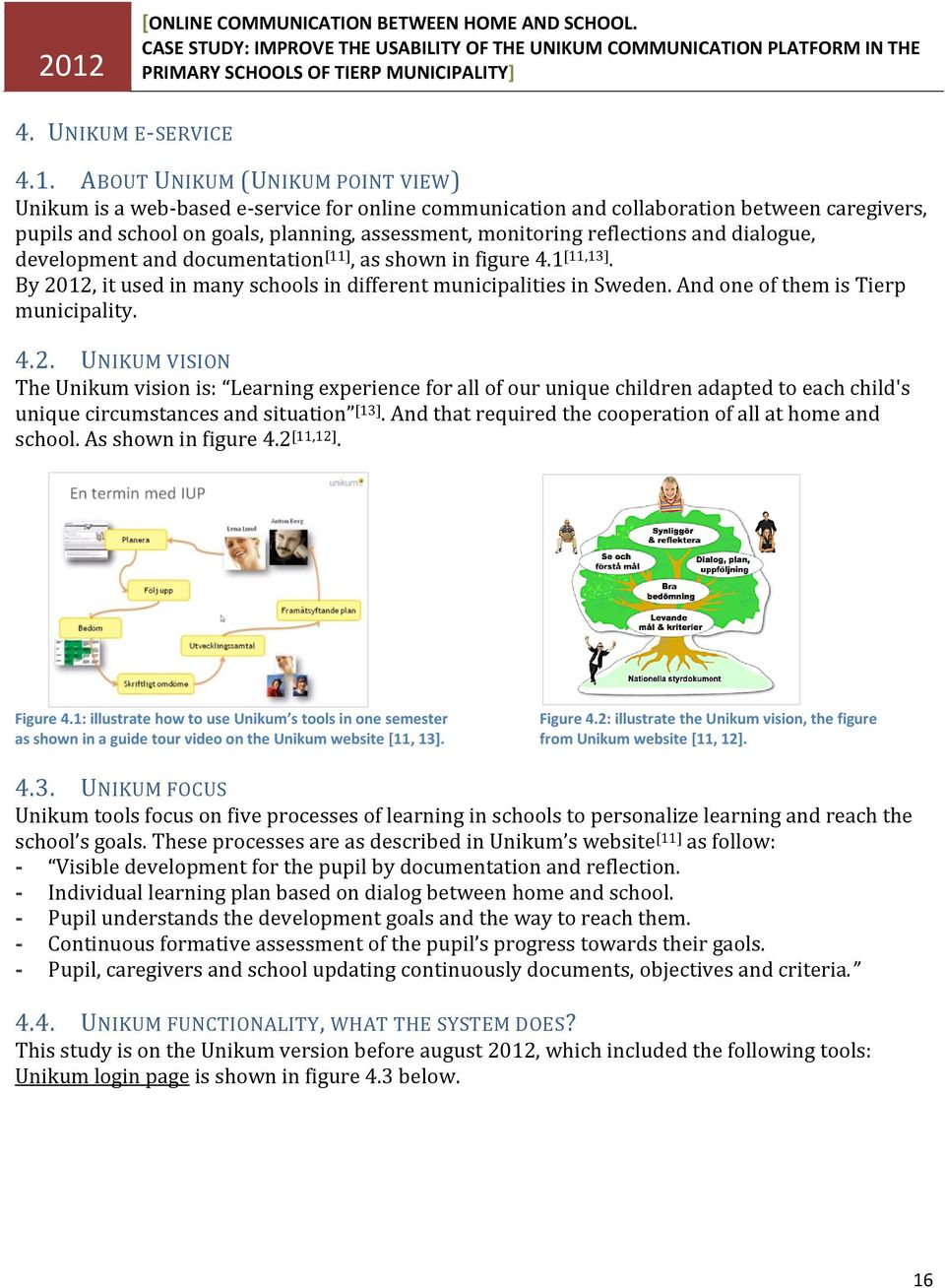 reflections and dialogue, development and documentation [11], as shown in figure 4.1 [11,13]. By 2012, it used in many schools in different municipalities in Sweden.