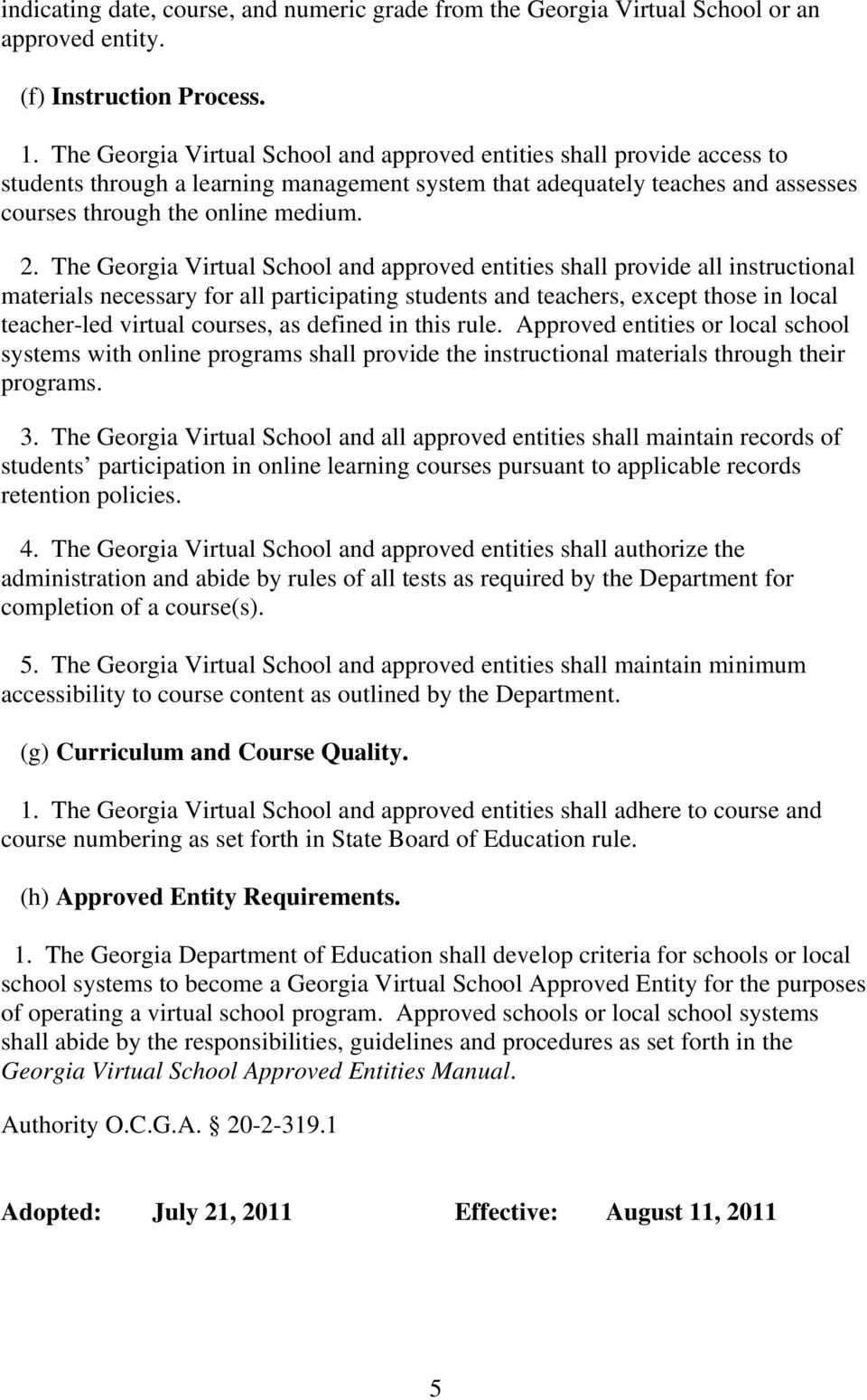 The Georgia Virtual School and approved entities shall provide all instructional materials necessary for all participating students and teachers, except those in local teacher-led virtual courses, as