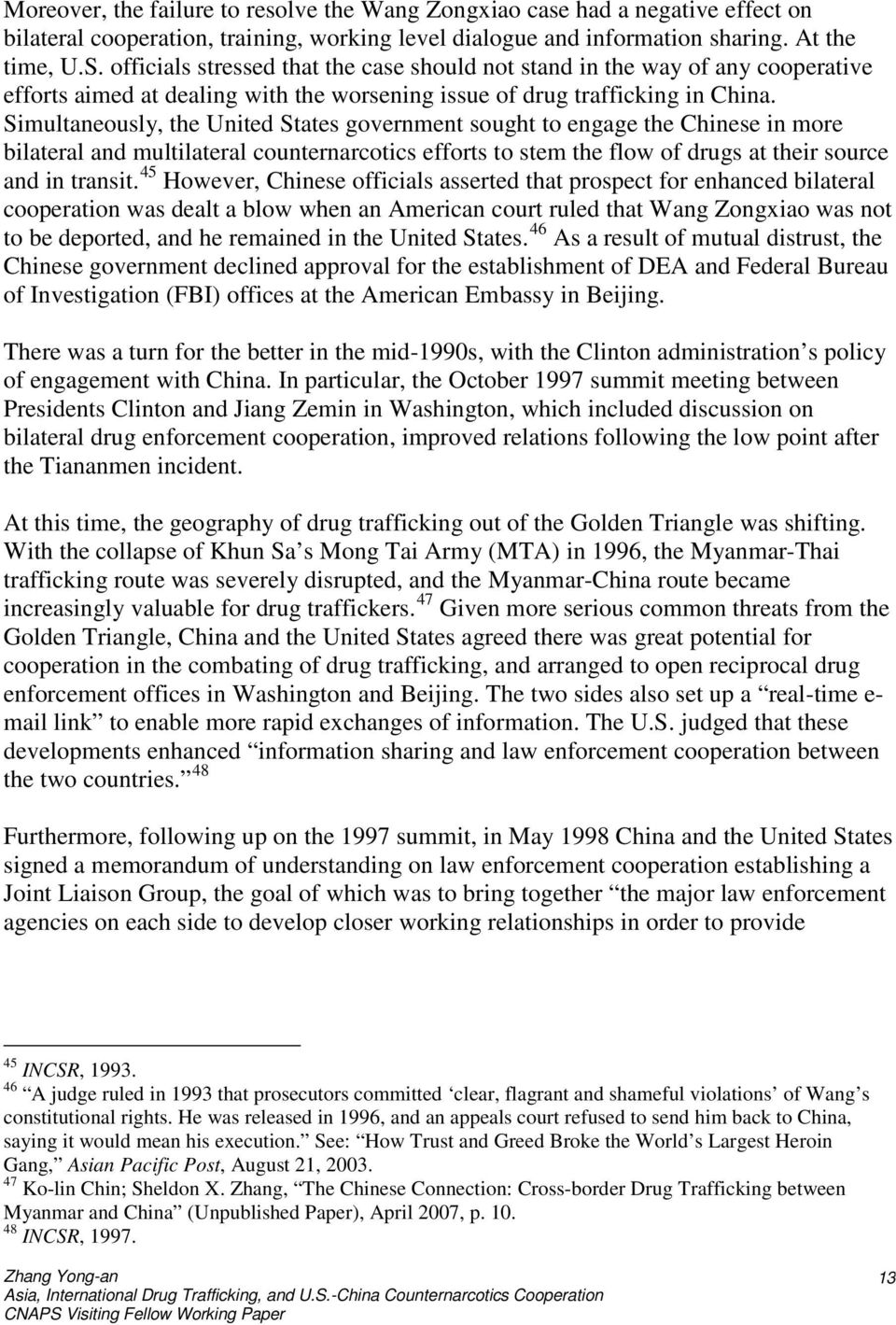 Simultaneously, the United States government sought to engage the Chinese in more bilateral and multilateral counternarcotics efforts to stem the flow of drugs at their source and in transit.