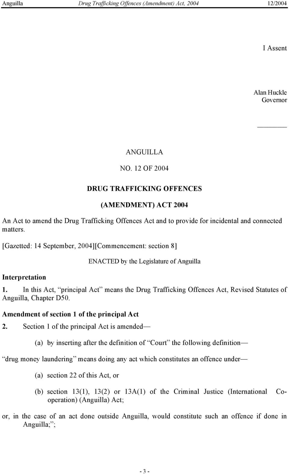 [Gazetted: 14 September, 2004][Commencement: section 8] ENACTED by the Legislature of Anguilla Interpretation 1.