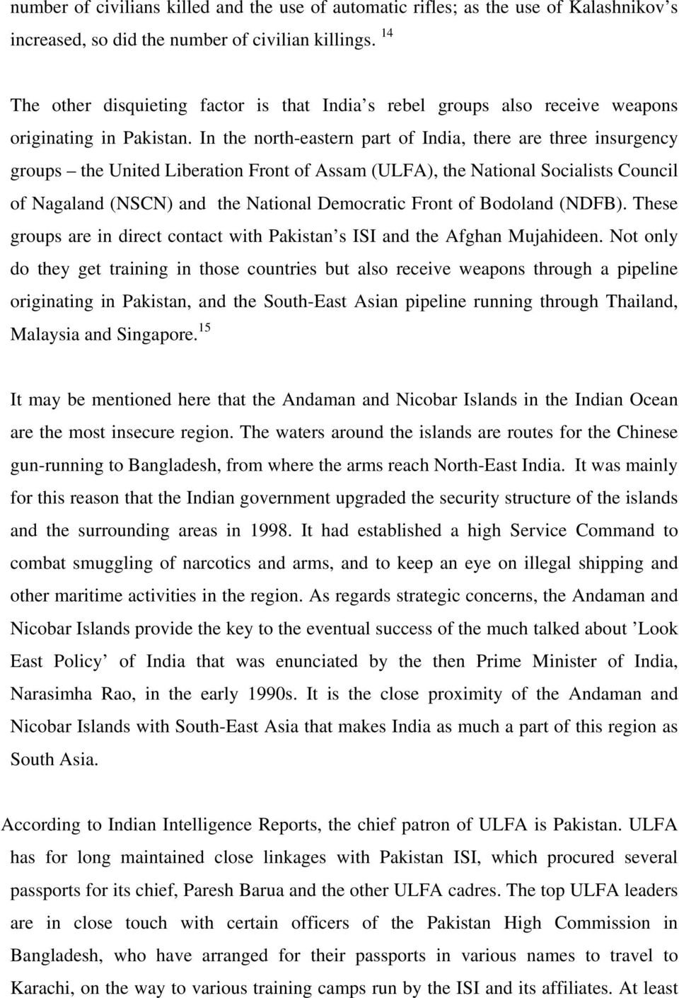 In the north-eastern part of India, there are three insurgency groups the United Liberation Front of Assam (ULFA), the National Socialists Council of Nagaland (NSCN) and the National Democratic Front