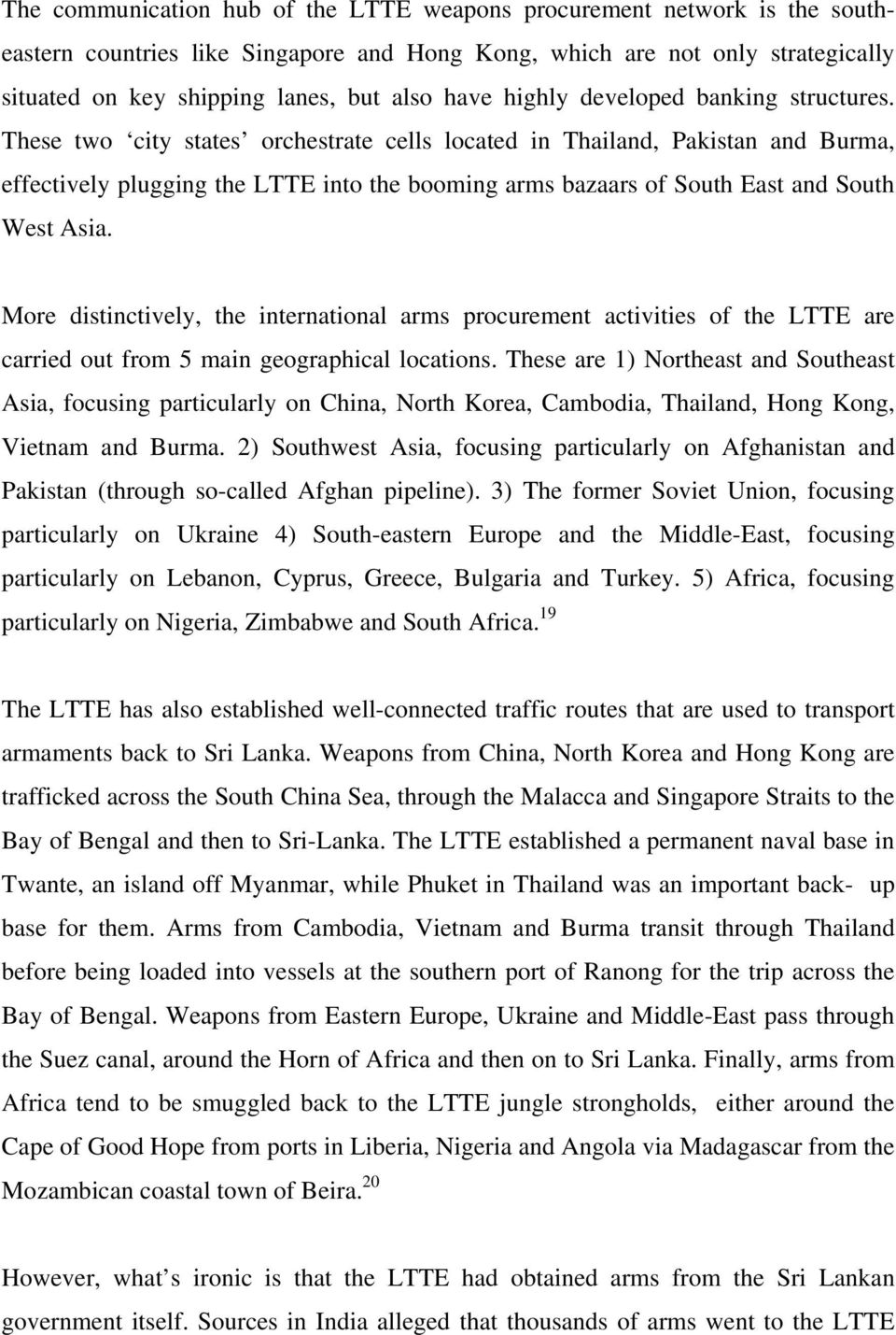 These two city states orchestrate cells located in Thailand, Pakistan and Burma, effectively plugging the LTTE into the booming arms bazaars of South East and South West Asia.