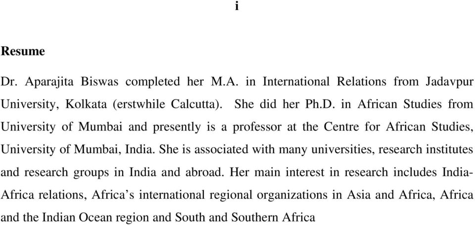 She is associated with many universities, research institutes and research groups in India and abroad.