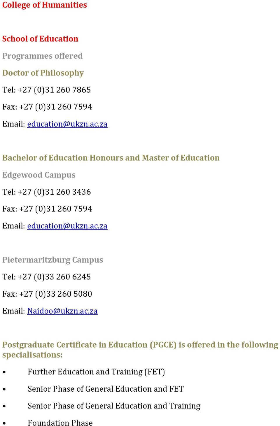 ac.za Postgraduate Certificate in Education (PGCE) is offered in the following specialisations: Further Education and Training (FET) Senior Phase of General