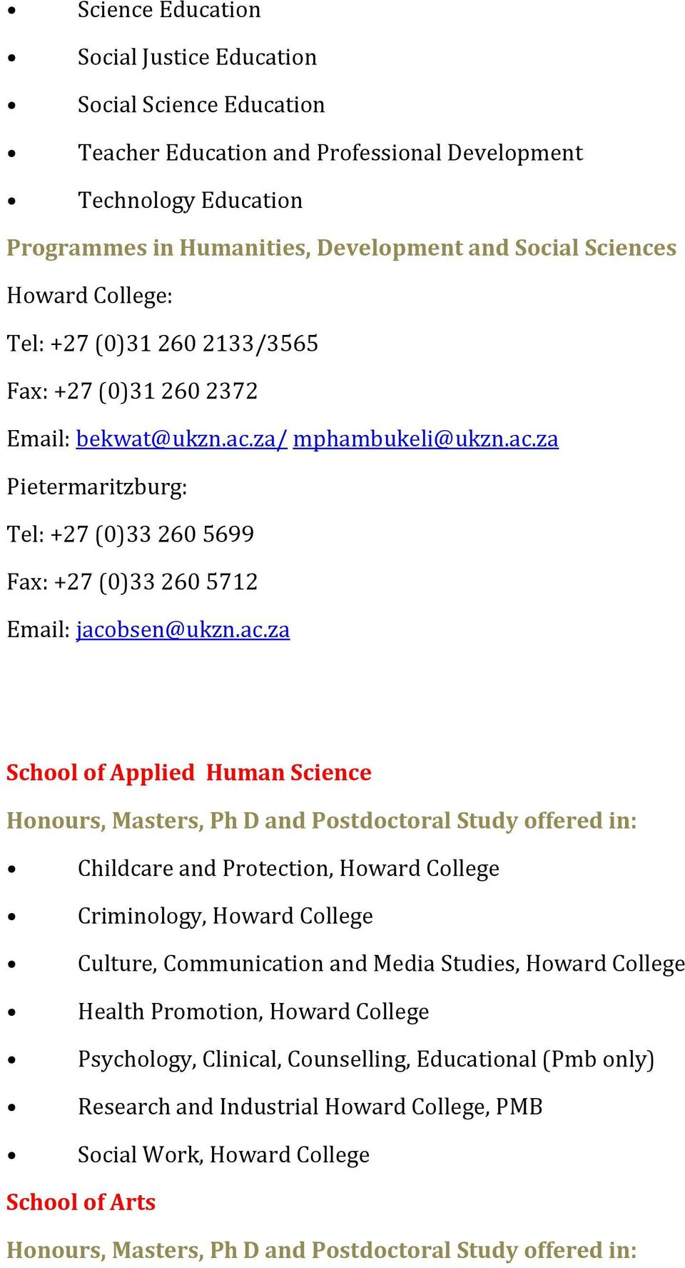 ac.za School of Applied Human Science Honours, Masters, Ph D and Postdoctoral Study offered in: Childcare and Protection, Howard College Criminology, Howard College Culture, Communication and Media