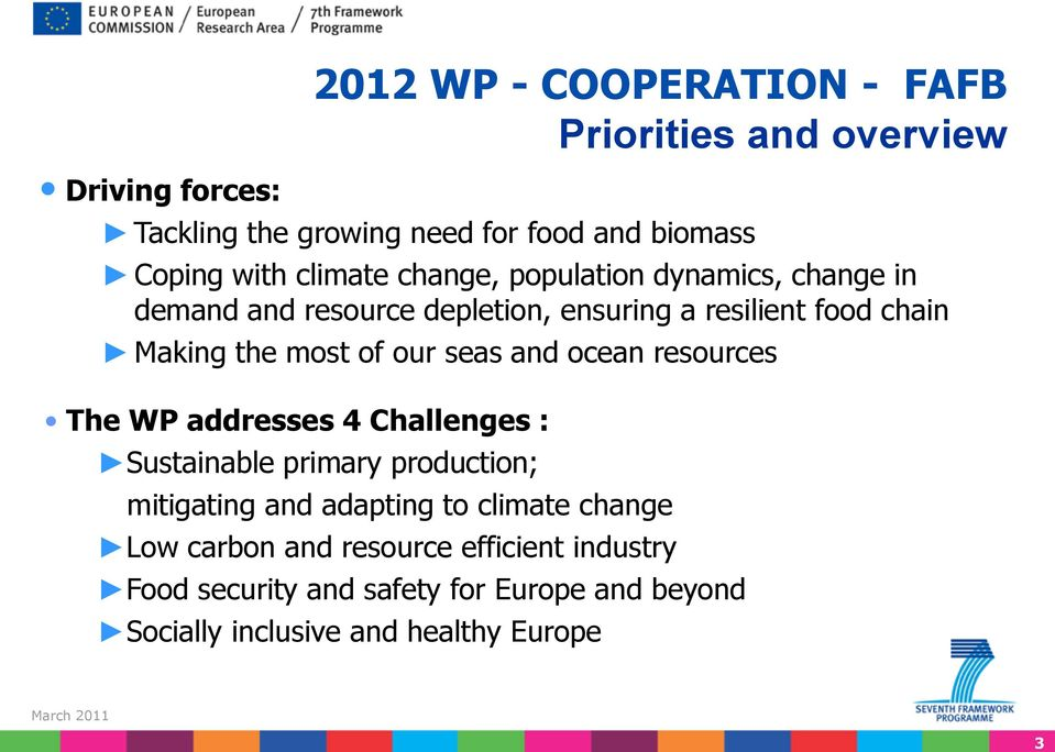 our seas and ocean resources The WP addresses 4 Challenges : Sustainable primary production; mitigating and adapting to climate