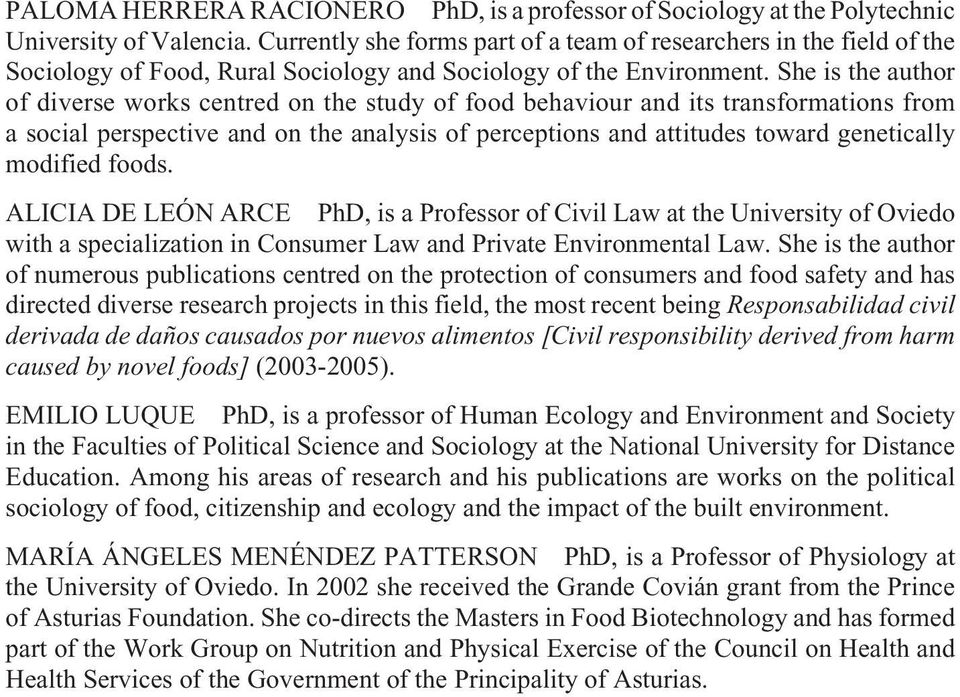 She is the author of diverse works centred on the study of food behaviour and its transformations from a social perspective and on the analysis of perceptions and attitudes toward genetically