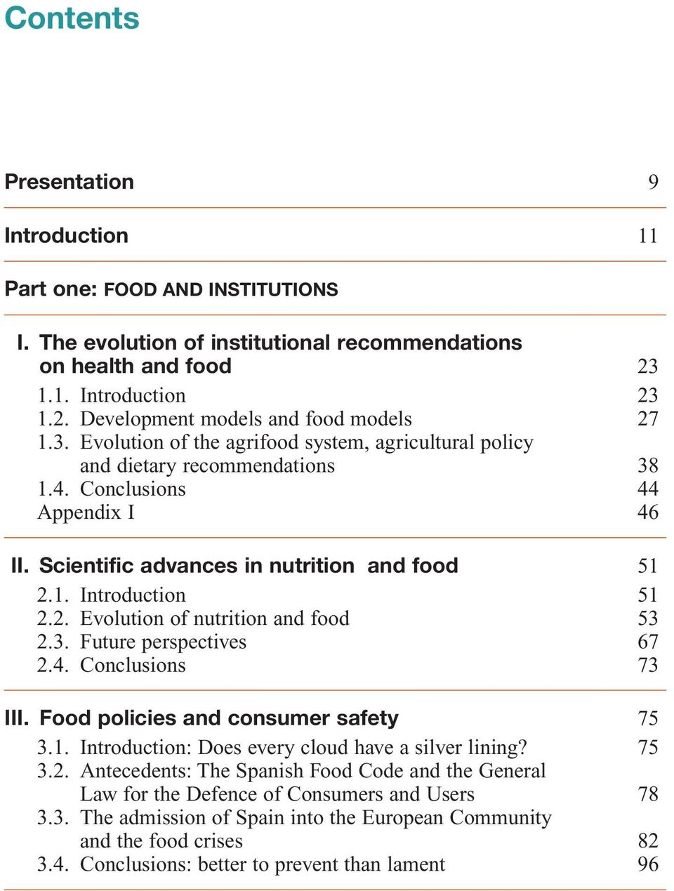 1. Introduction 51 2.2. Evolution of nutrition and food 53 2.3. Future perspectives 67 2.4. Conclusions 73 III. Food policies and consumer safety 75 3.1. Introduction: Does every cloud have a silver lining?