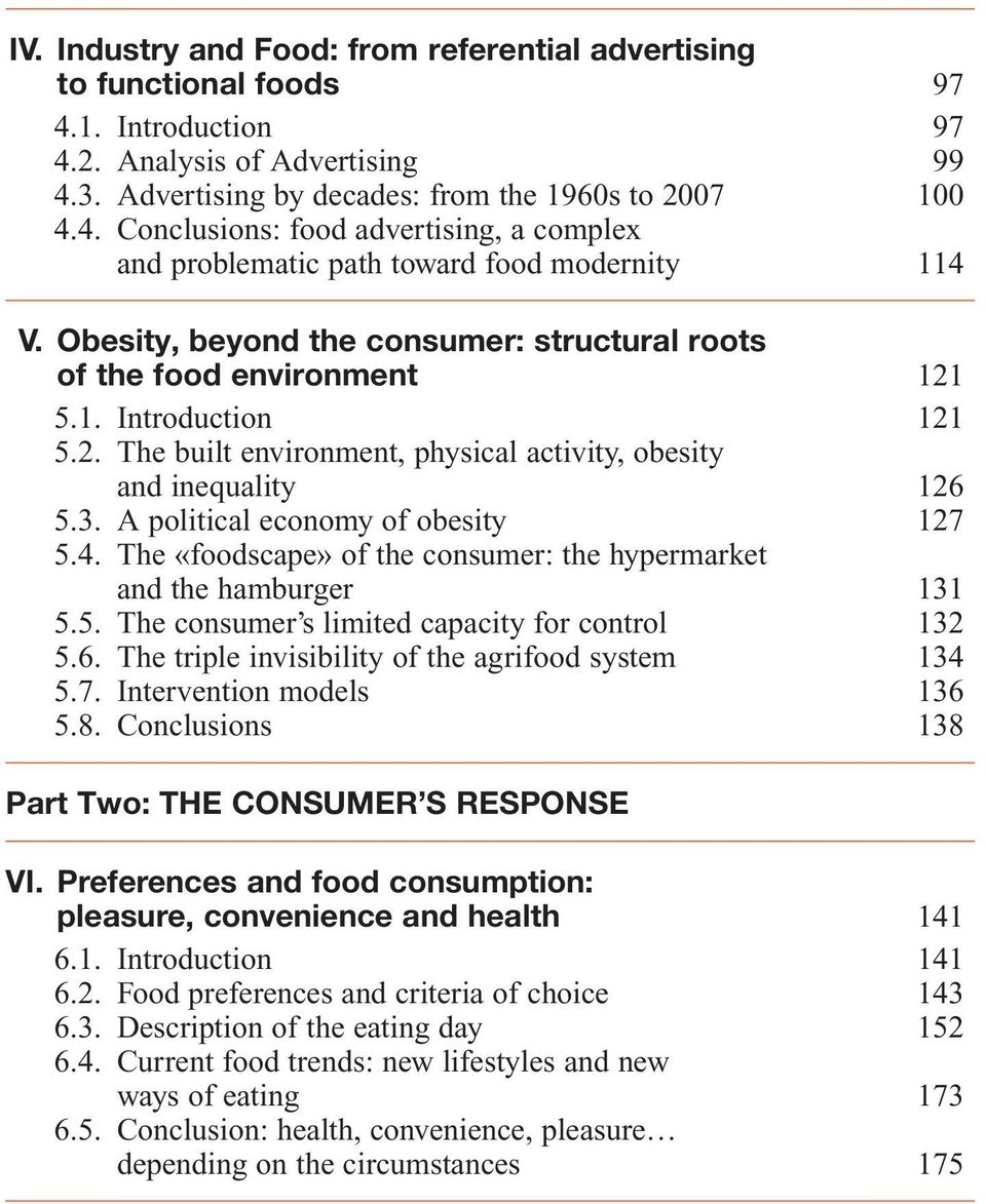 A political economy of obesity 127 5.4. The «foodscape» of the consumer: the hypermarket and the hamburger 131 5.5. The consumer s limited capacity for control 132 5.6.