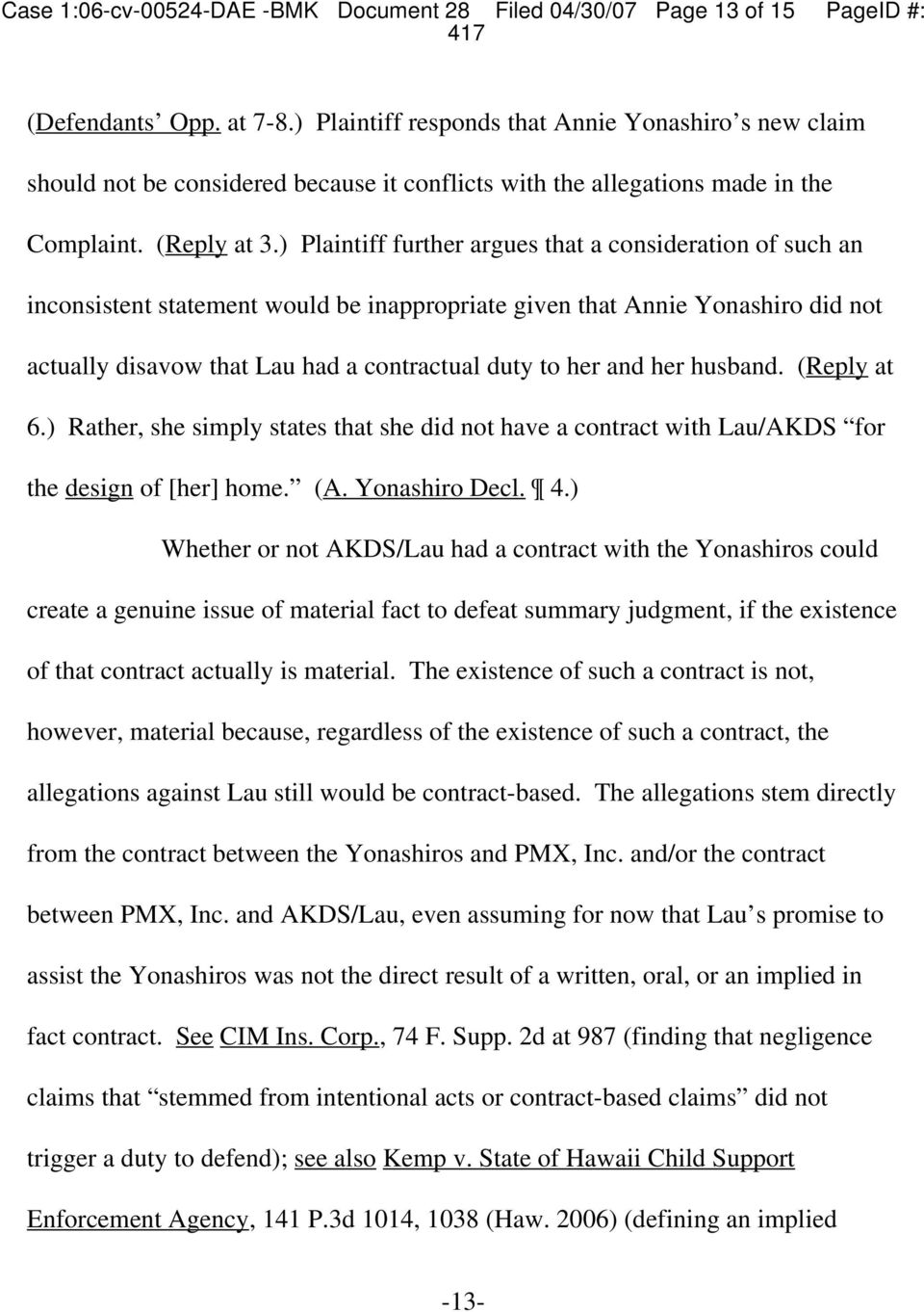 Plaintiff further argues that a consideration of such an inconsistent statement would be inappropriate given that Annie Yonashiro did not actually disavow that Lau had a contractual duty to her and