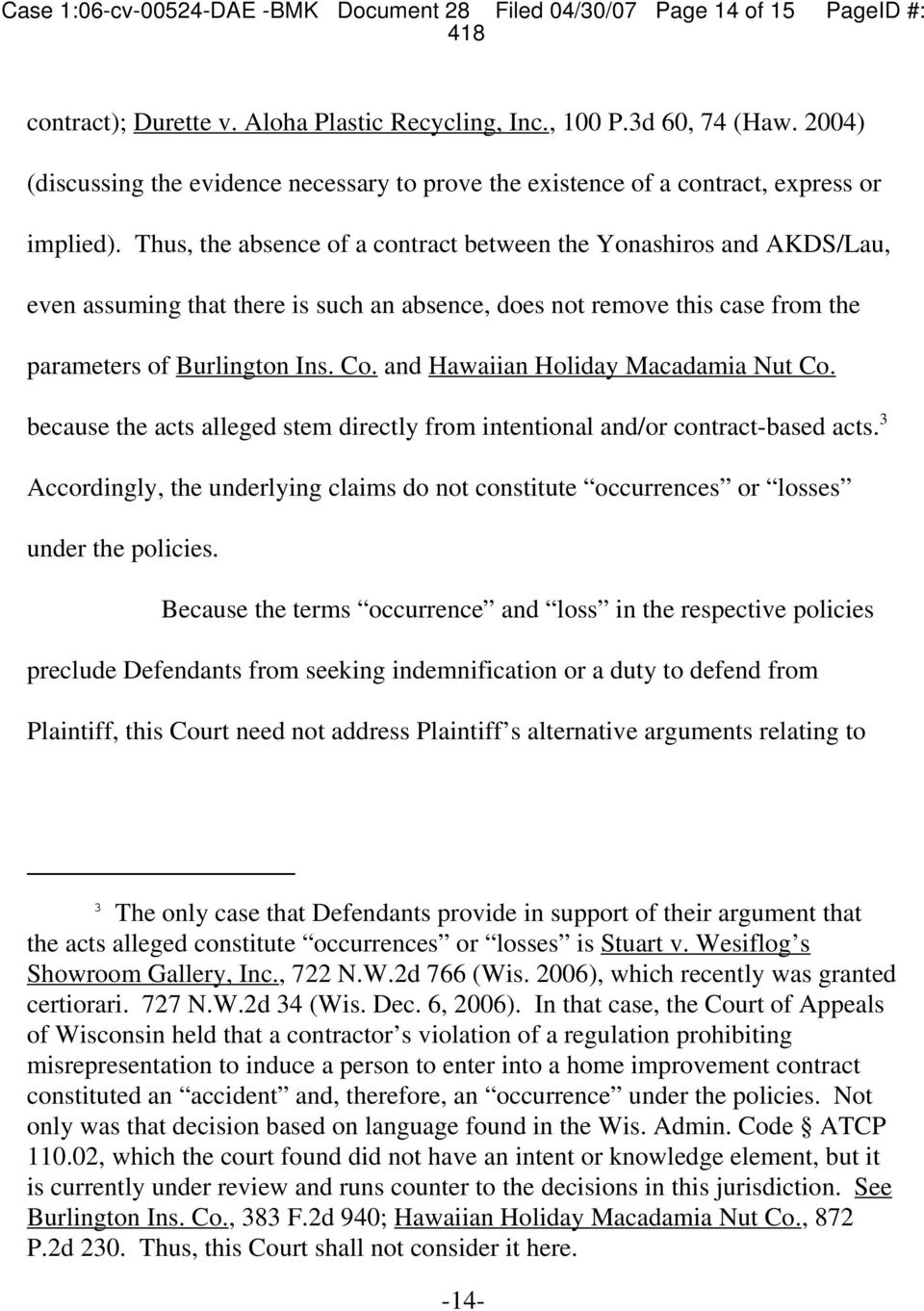 Thus, the absence of a contract between the Yonashiros and AKDS/Lau, even assuming that there is such an absence, does not remove this case from the parameters of Burlington Ins. Co.