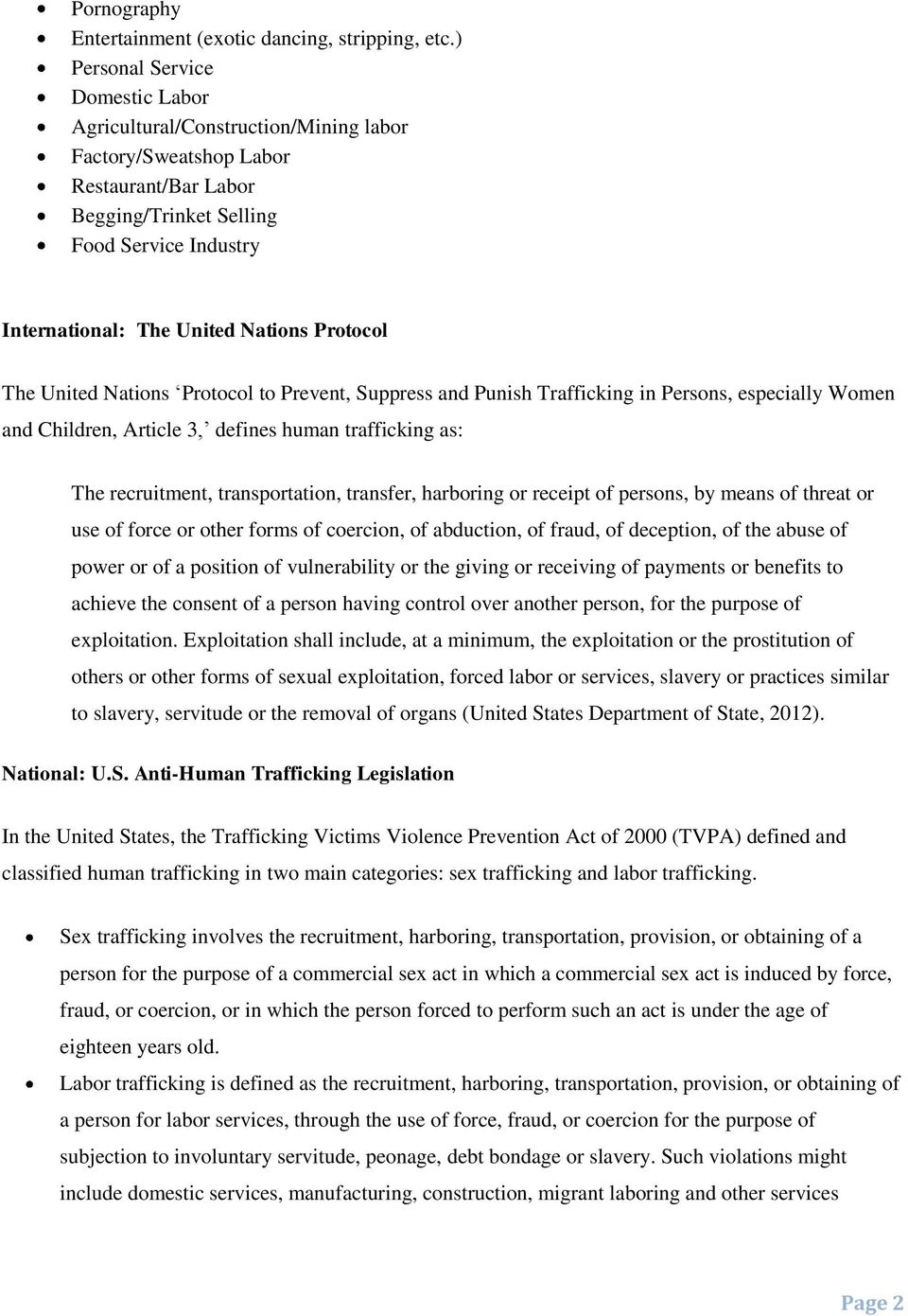 Protocol The United Nations Protocol to Prevent, Suppress and Punish Trafficking in Persons, especially Women and Children, Article 3, defines human trafficking as: The recruitment, transportation,