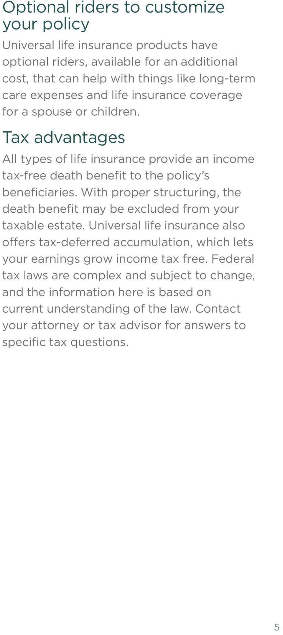 With proper structuring, the death benefit may be excluded from your taxable estate.