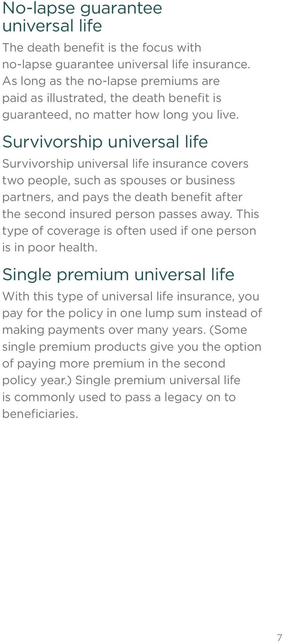 Survivorship universal life Survivorship universal life insurance covers two people, such as spouses or business partners, and pays the death benefit after the second insured person passes away.