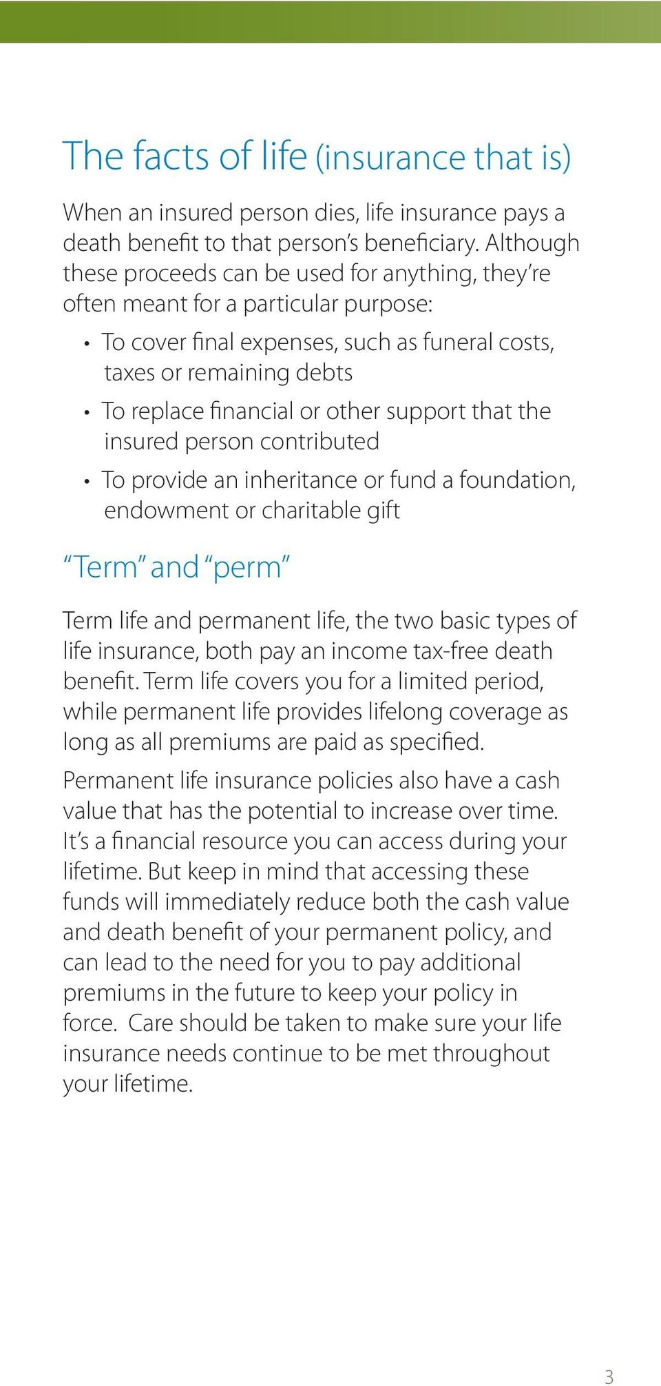 support that the insured person contributed To provide an inheritance or fund a foundation, endowment or charitable gift Term and perm Term life and permanent life, the two basic types of life