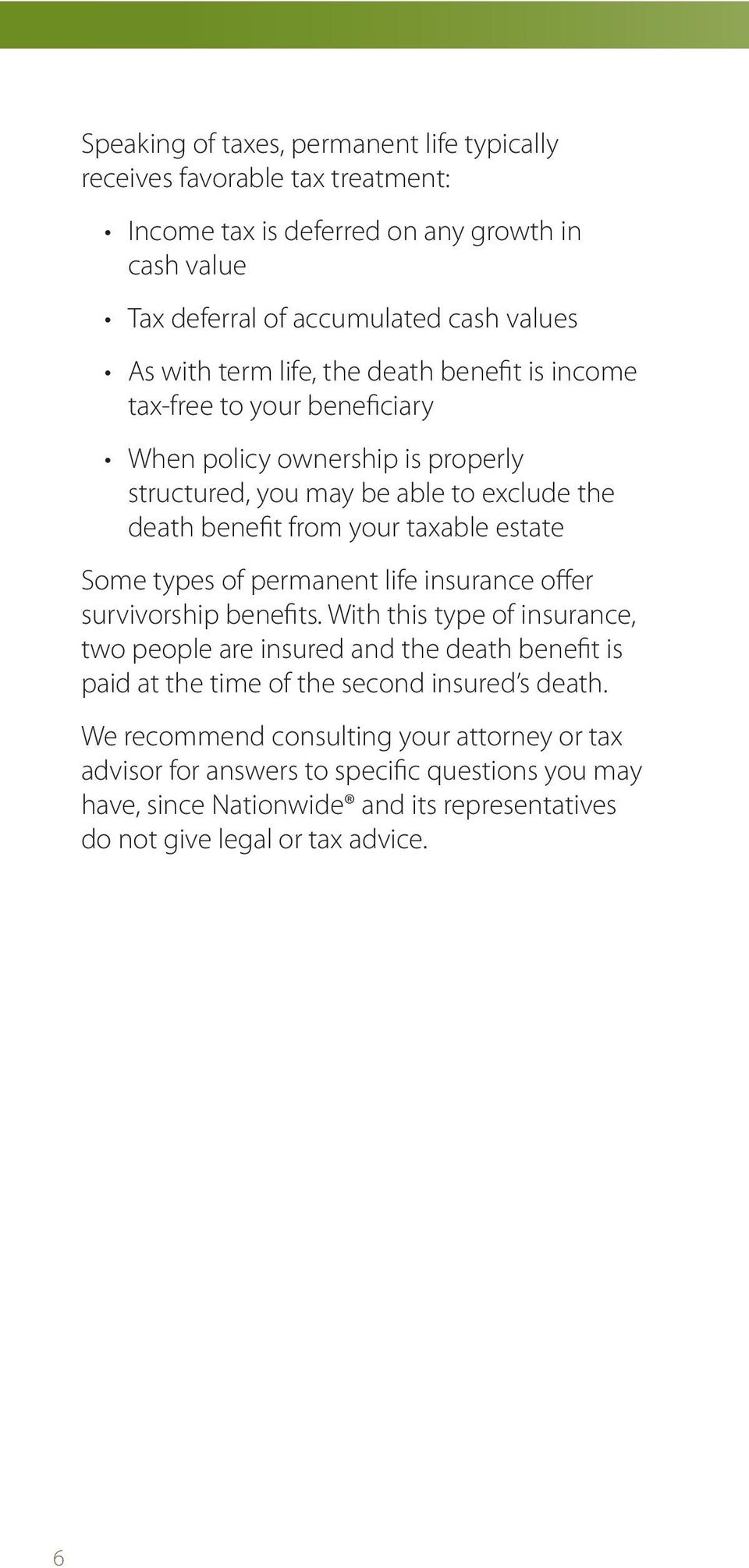 Some types of permanent life insurance offer survivorship benefits.
