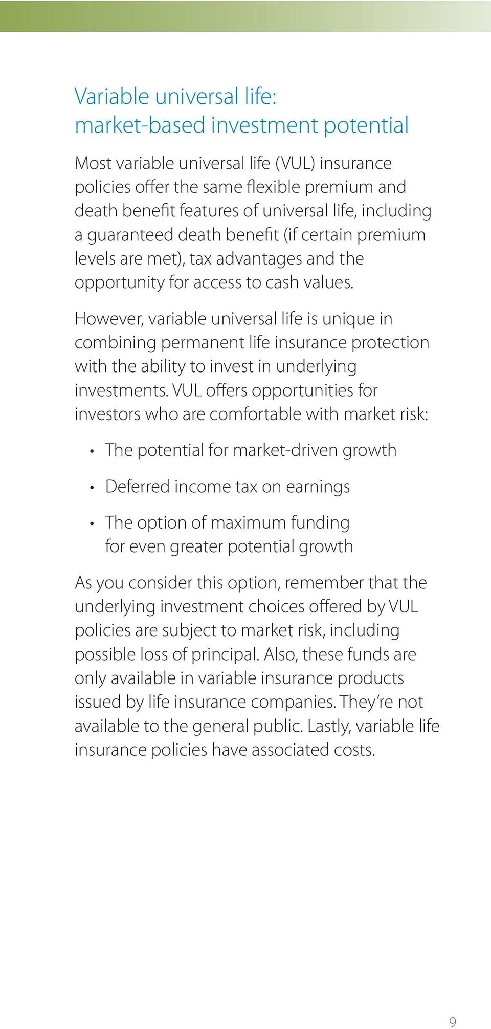 However, variable universal life is unique in combining permanent life insurance protection with the ability to invest in underlying investments.