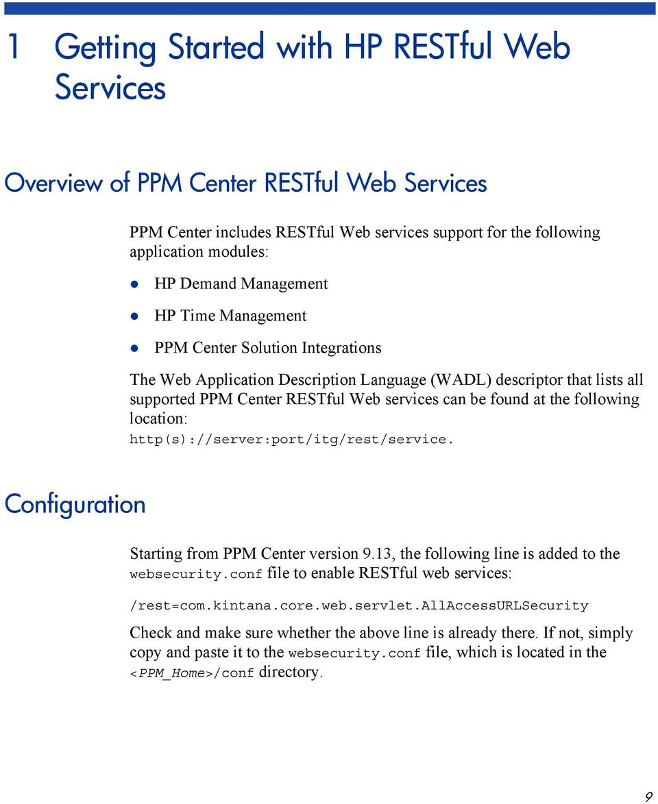 location: http(s)://server:port/itg/rest/service. Configuration Starting from PPM Center version 9.13, the following line is added to the websecurity.
