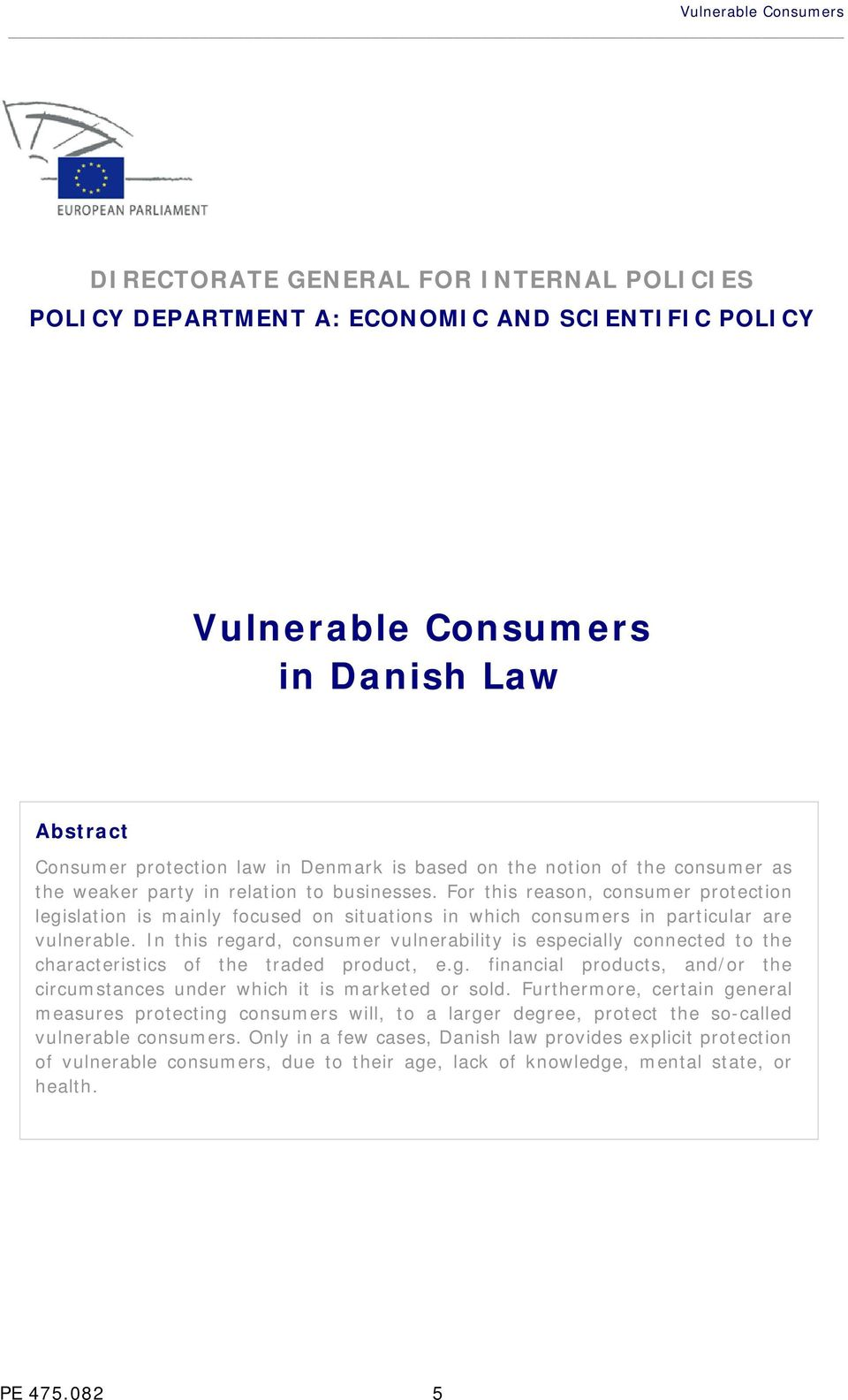 For this reason, consumer protection legislation is mainly focused on situations in which consumers in particular are vulnerable.