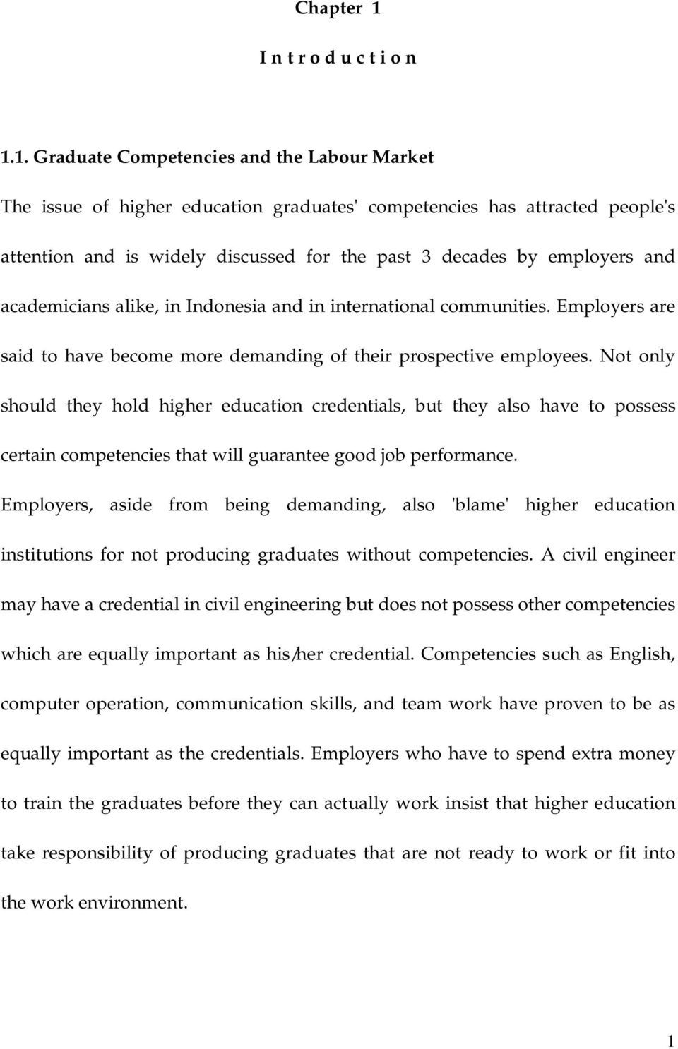 1. Graduate Competencies and the Labour Market The issue of higher education graduates' competencies has attracted people's attention and is widely discussed for the past 3 decades by employers and