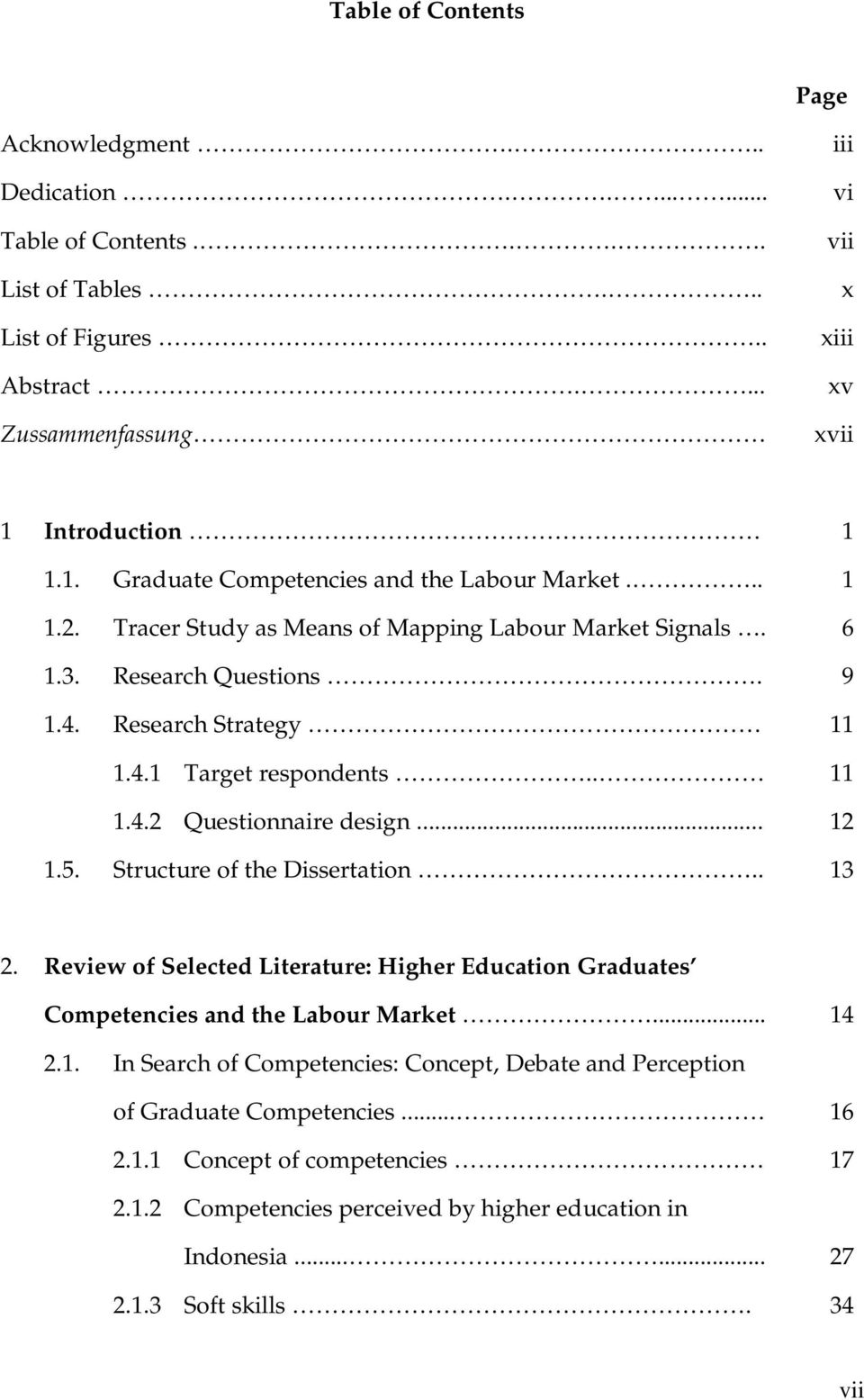 . 11 1.4.2 Questionnaire design... 12 1.5. Structure of the Dissertation.. 13 2. Review of Selected Literature: Higher Education Graduates Competencies and the Labour Market... 14 2.1. In Search of Competencies: Concept, Debate and Perception of Graduate Competencies.