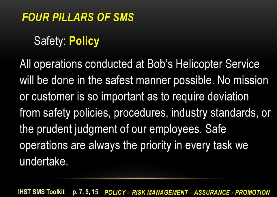 No mission or customer is so important as to require deviation from safety policies, procedures, industry
