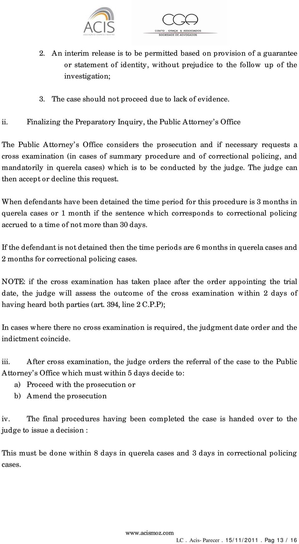 Finalizing the Preparatory Inquiry, the Public Attorney s Office The Public Attorney s Office considers the prosecution and if necessary requests a cross examination (in cases of summary procedure