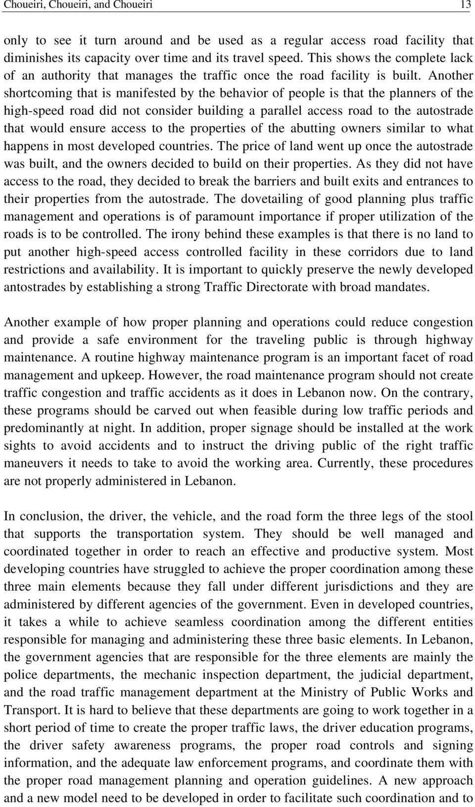 Another shortcoming that is manifested by the behavior of people is that the planners of the high-speed road did not consider building a parallel access road to the autostrade that would ensure