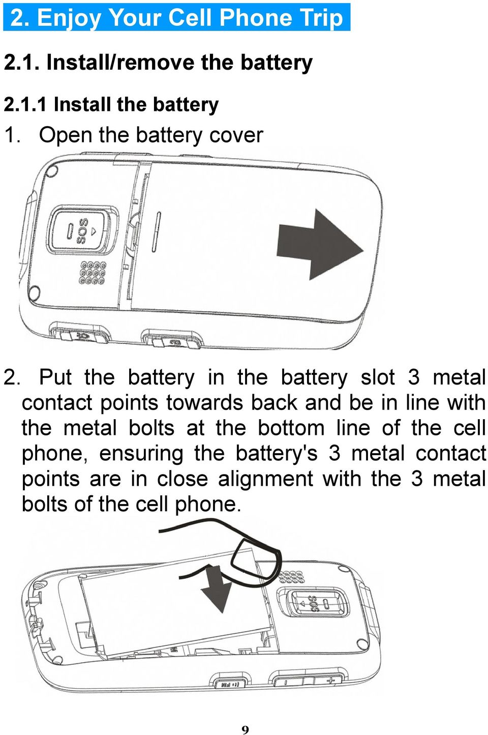 Put the battery in the battery slot 3 metal contact points towards back and be in line with