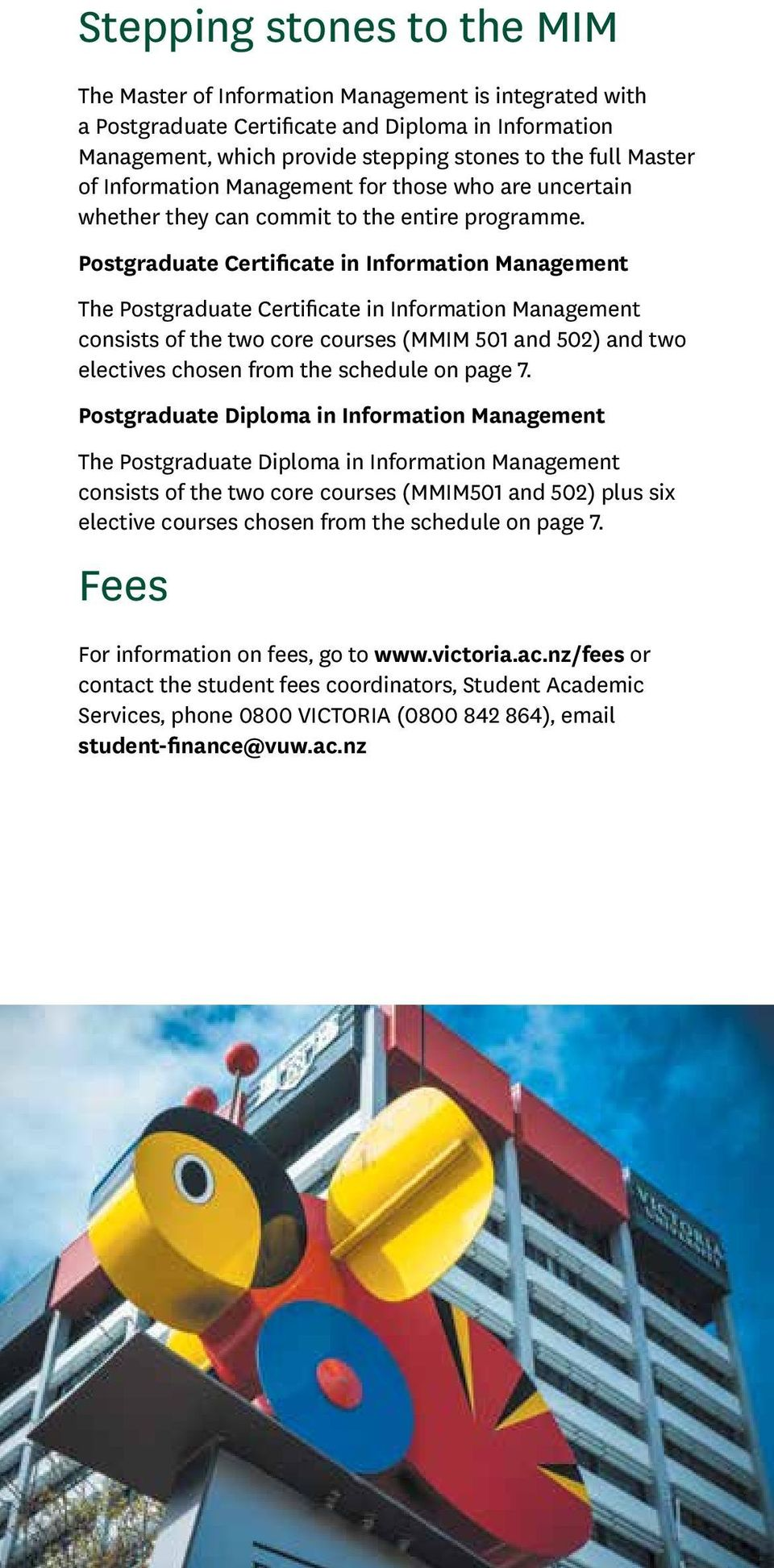 Postgraduate Certificate in Information Management The Postgraduate Certificate in Information Management consists of the two core courses (MMIM 501 and 502) and two electives chosen from the