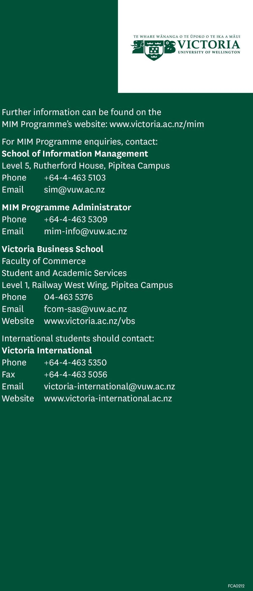ac.nz Victoria Business School Faculty of Commerce Student and Academic Services Level 1, Railway West Wing, Pipitea Campus Phone 04-463 5376 Email fcom-sas@vuw.ac.nz Website www.