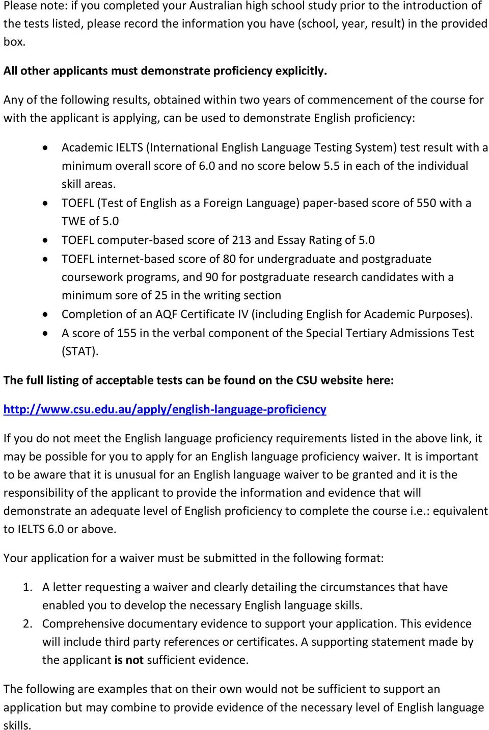 Any of the following results, obtained within two years of commencement of the course for with the applicant is applying, can be used to demonstrate English proficiency: Academic IELTS (International