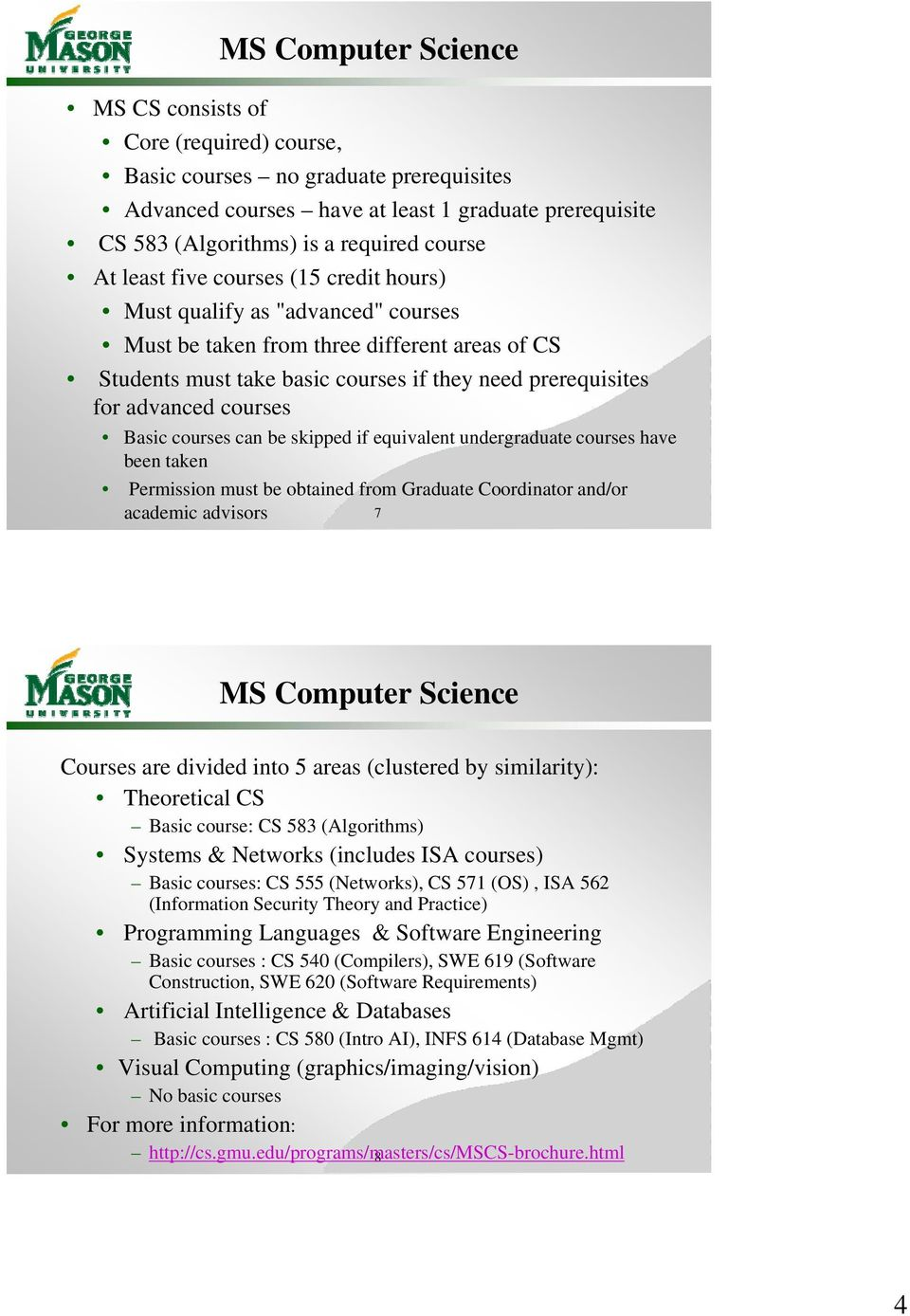courses Basic courses can be skipped if equivalent undergraduate courses have been taken Permission must be obtained from Graduate Coordinator and/or academic advisors 7 MS Computer Science Courses