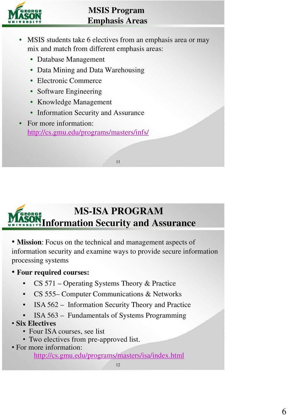 edu/programs/masters/infs/ 11 MS-ISA PROGRAM Information Security and Assurance Mission: Focus on the technical and management aspects of information security and examine ways to provide secure
