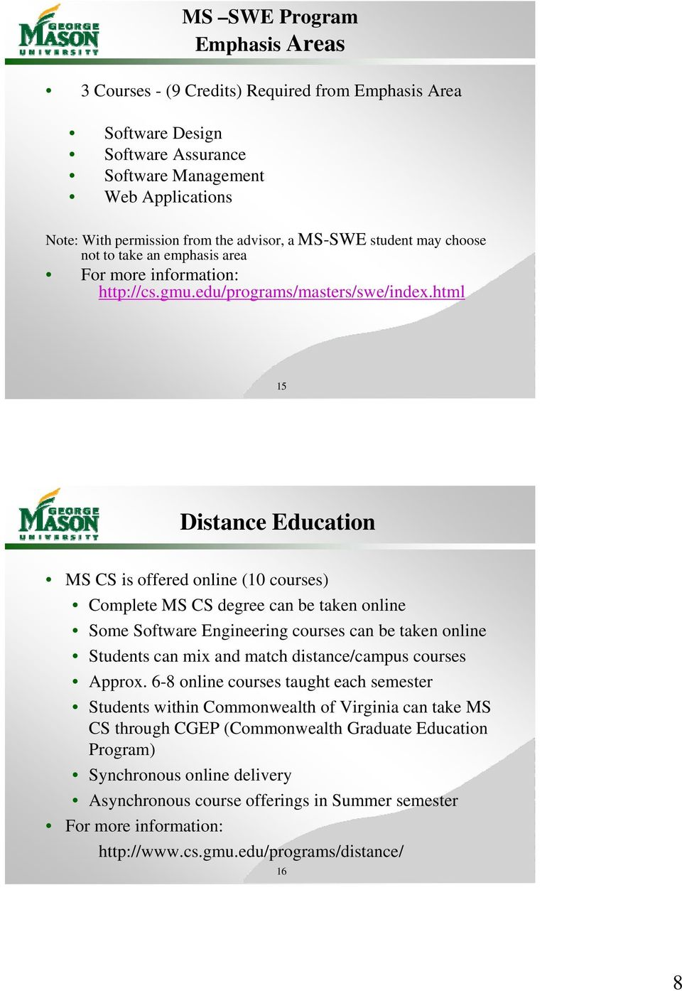html 15 Distance Education MS CS is offered online (10 courses) Complete MS CS degree can be taken online Some Software Engineering courses can be taken online Students can mix and match