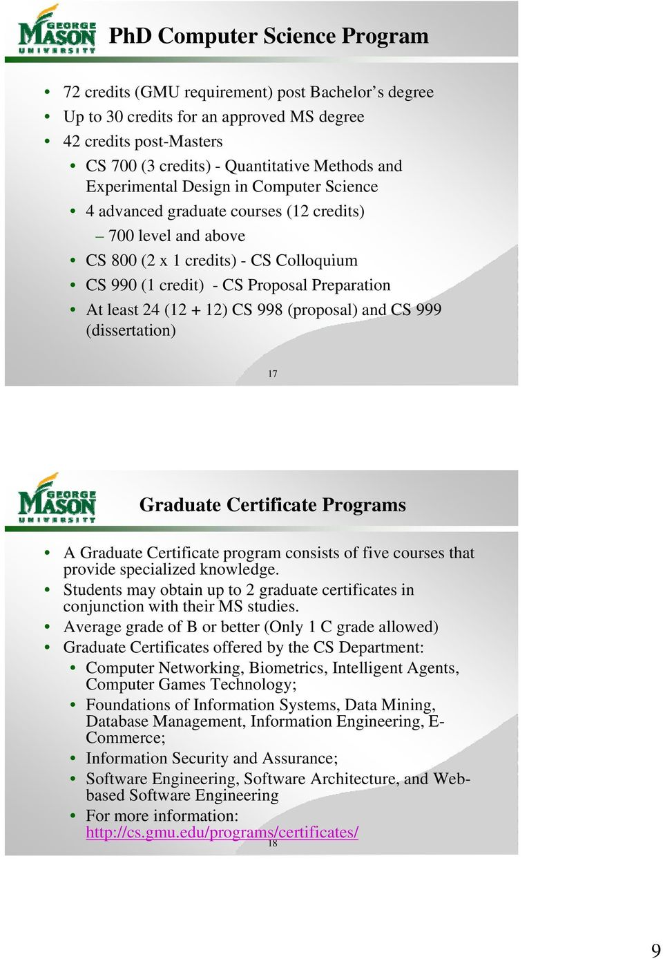 + 12) CS 998 (proposal) and CS 999 (dissertation) 17 Graduate Certificate Programs A Graduate Certificate program consists of five courses that provide specialized knowledge.