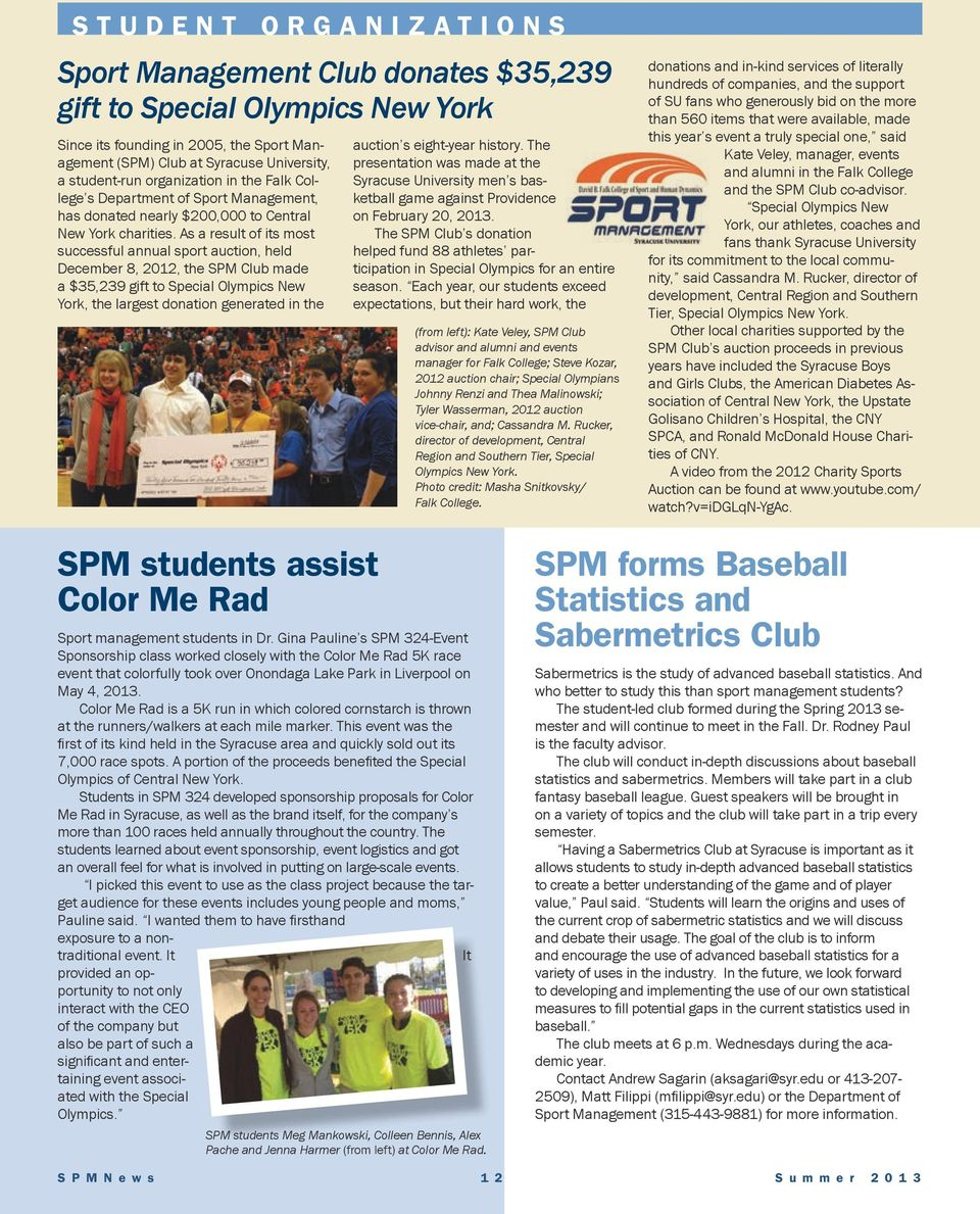 As a result of its most successful annual sport auction, held December 8, 2012, the SPM Club made a $35,239 gift to Special Olympics New York, the largest donation generated in the auction s
