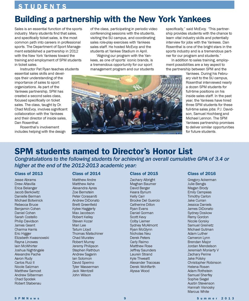 The Department of Sport Management established a partnership in 2012 with the New York Yankees toward the training and employment of SPM students in ticket sales.